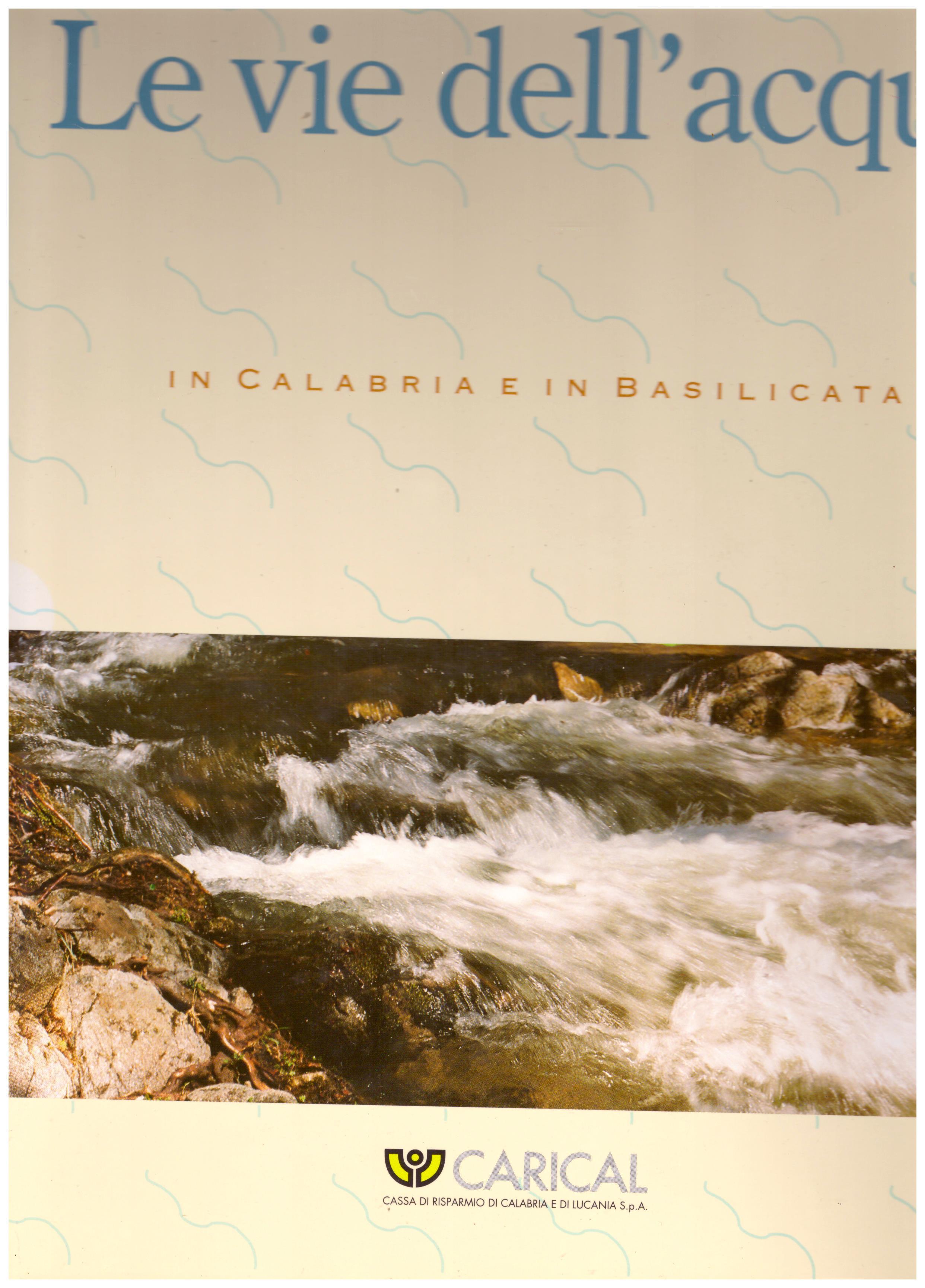 Titolo: Le vie dell'acqua in Calabria e in Basilicata  Autore : AA.VV.  Editore: arti grafiche Rubbettino, 1995