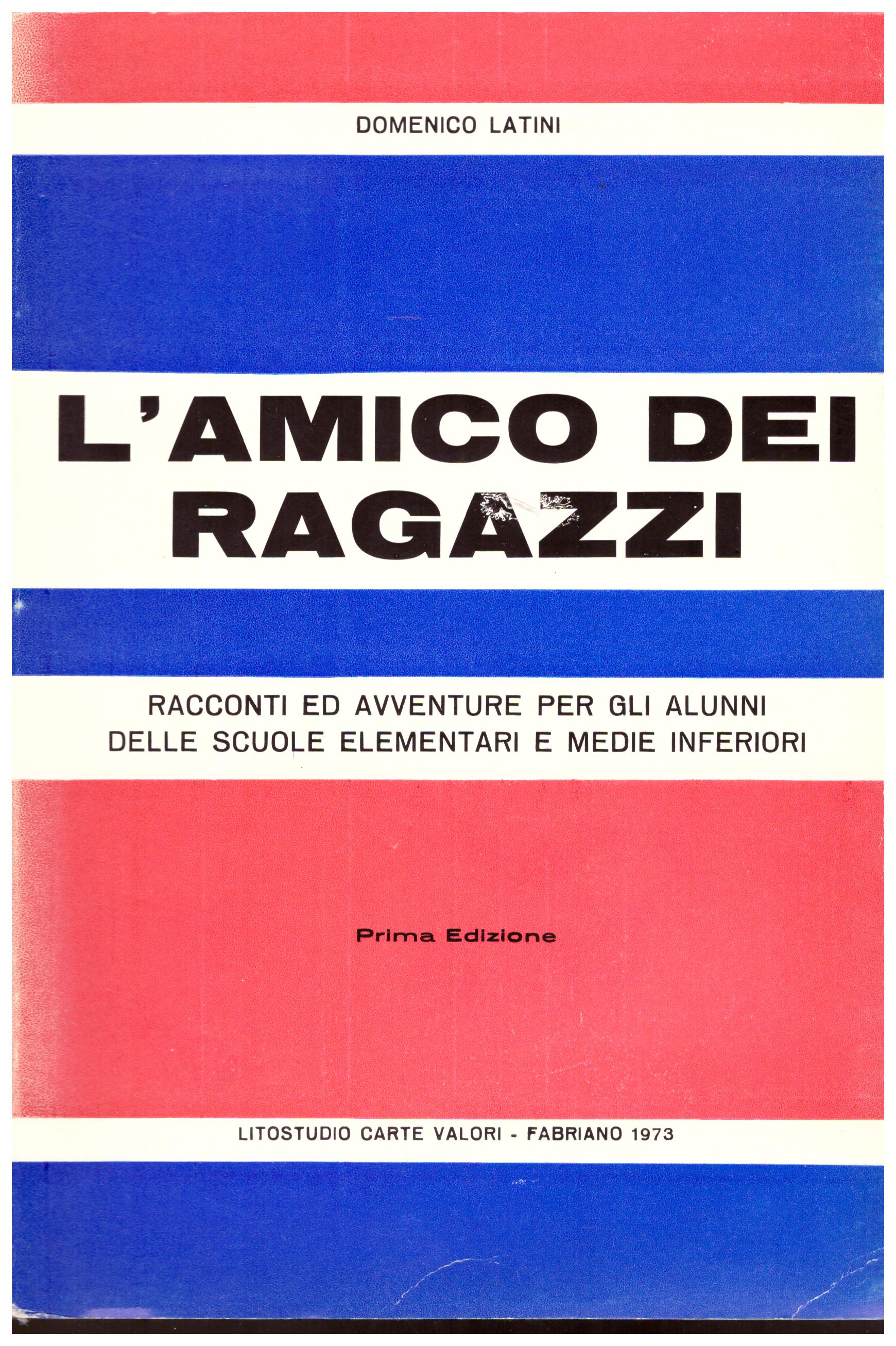 Titolo: L'amico dei ragazzi Autore : Domenico Latini Editore: litostudio carte valori Fabriano 1973