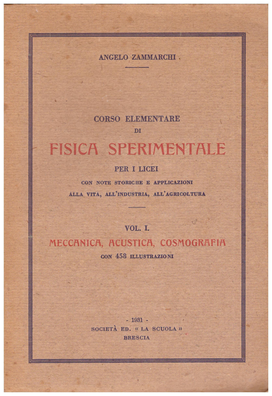 Titolo: Corso elementare in fisica sperimentale in 2 volumi Autore : Angelo Zammarchi  Editore: la scuola Brescia, 1931