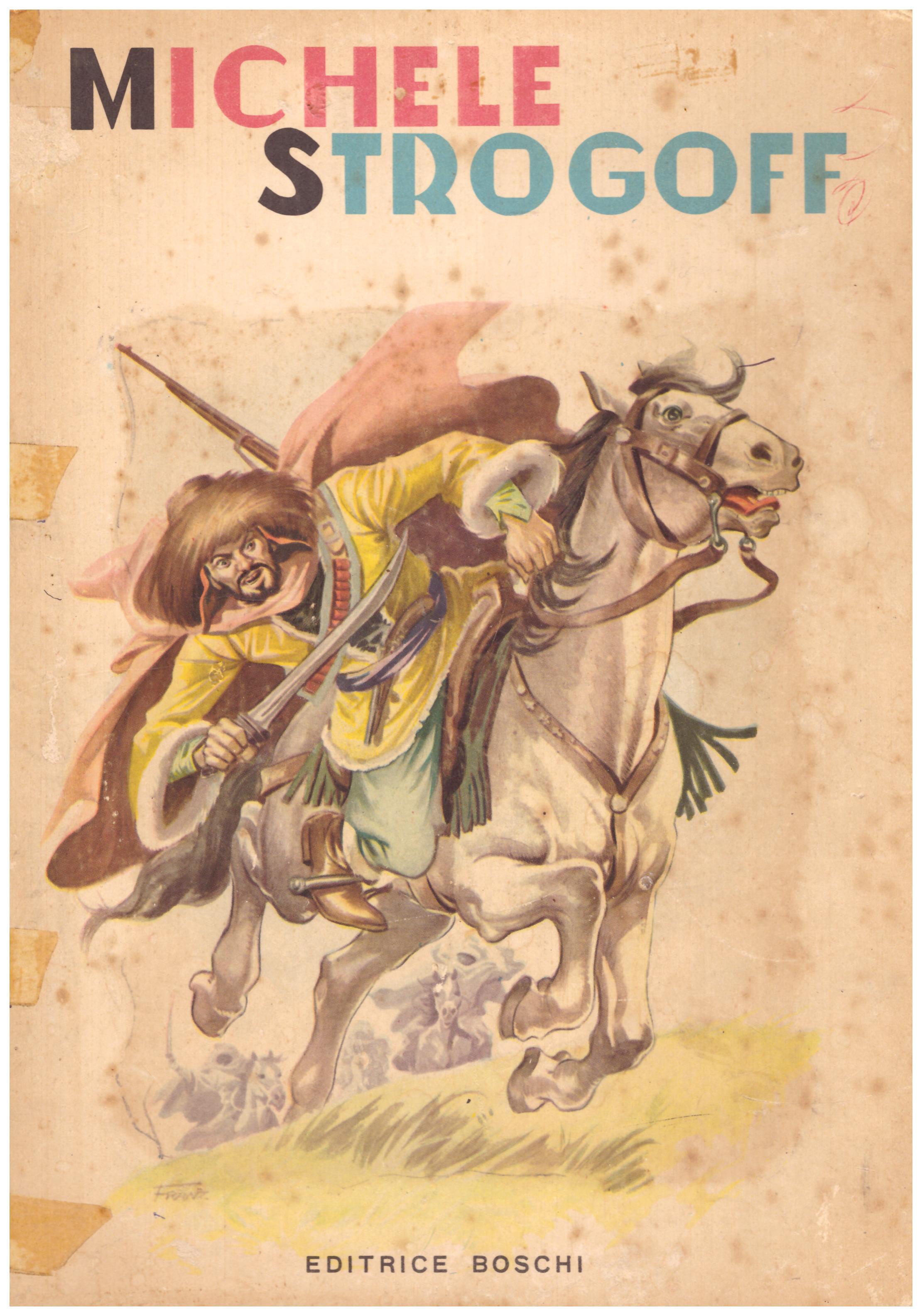 Titolo: Michele Strogoff Autore: Giulio Verne Editore: Boschi, Milano 1955