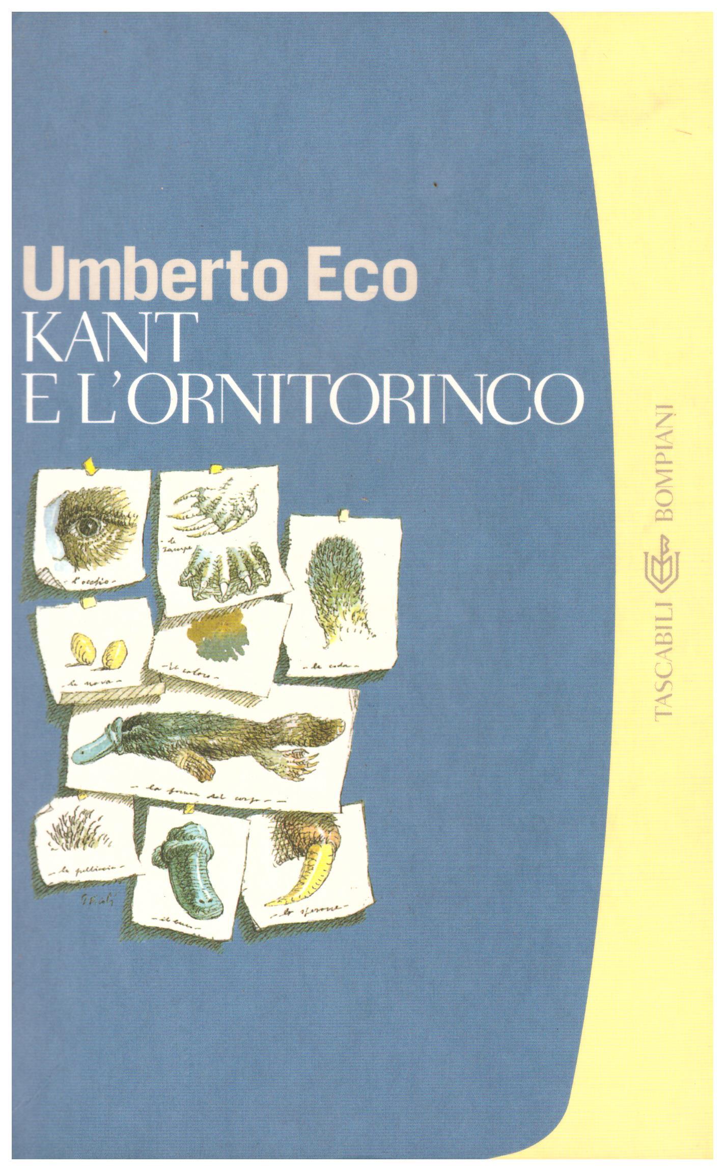 Titolo: Kant e l'ornitorinco Autore: Umberto Eco Editore: Bompiani 2005