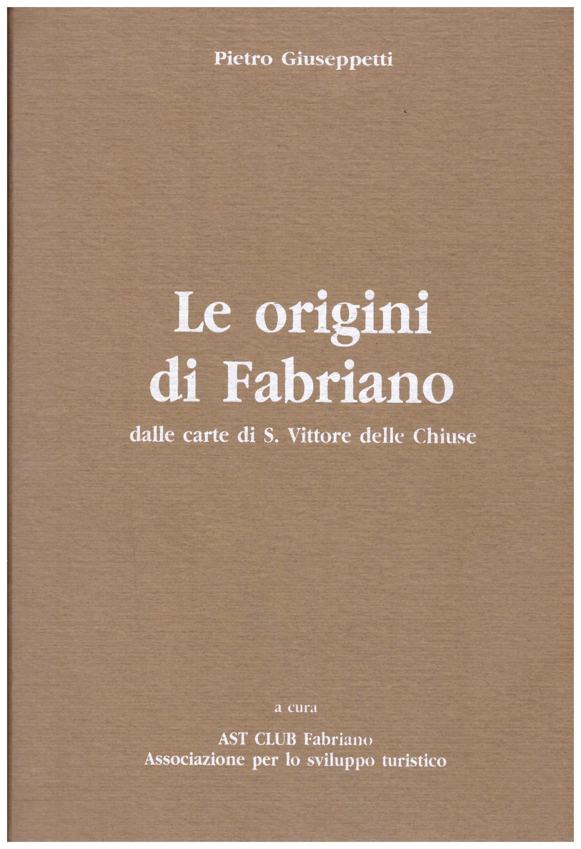 Titolo: Le origini di Fabriano  Autore : Federico Uncini  Editore: Orfei Alberto editore