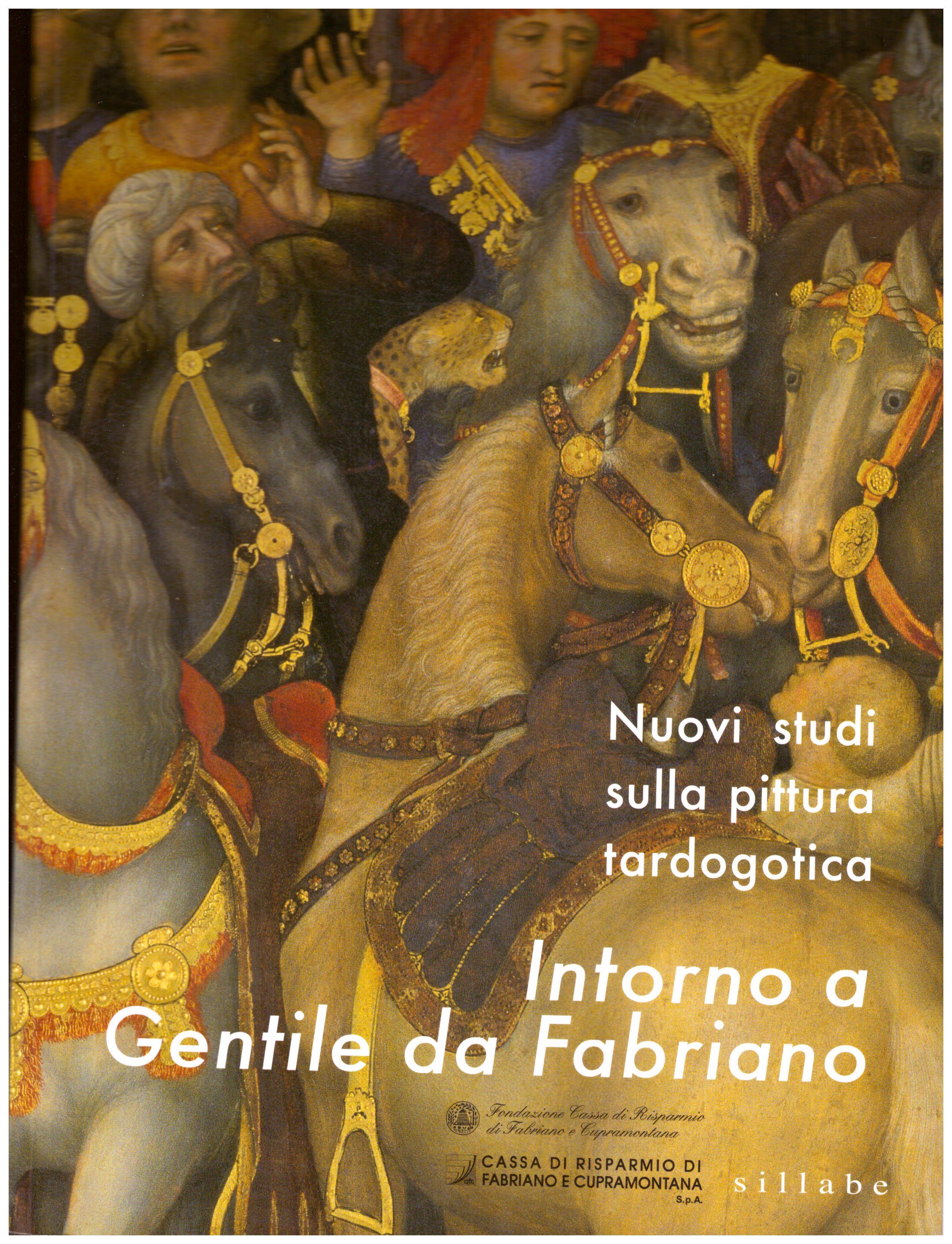 Titolo: Intorno a Gentile da Fabriano  Autore : AA.VV. Editore: Genesi, Città di Castello