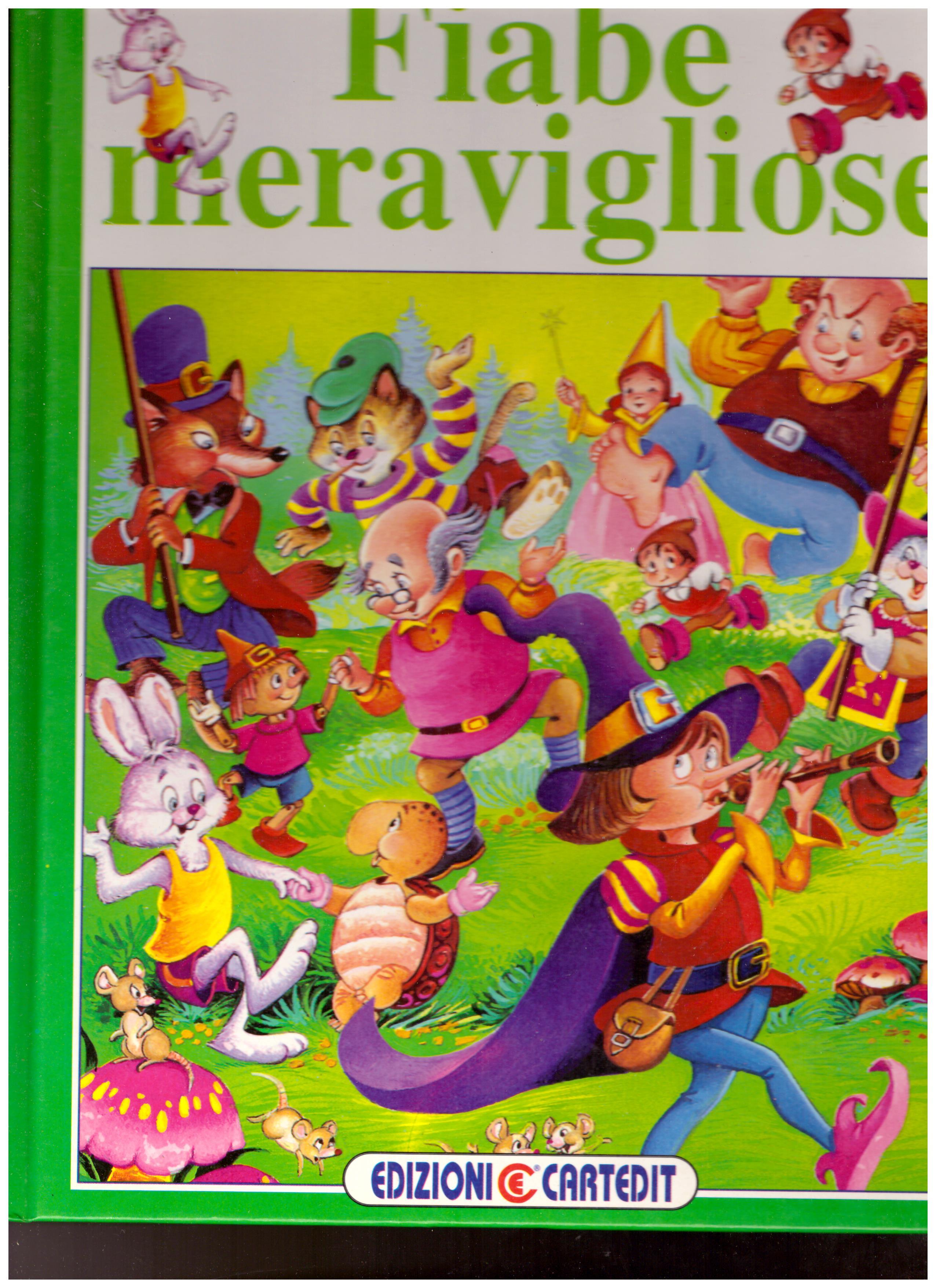 Titolo: Fiabe meravigliose Autore: AA.VV.  Editore: edizioni cartedit