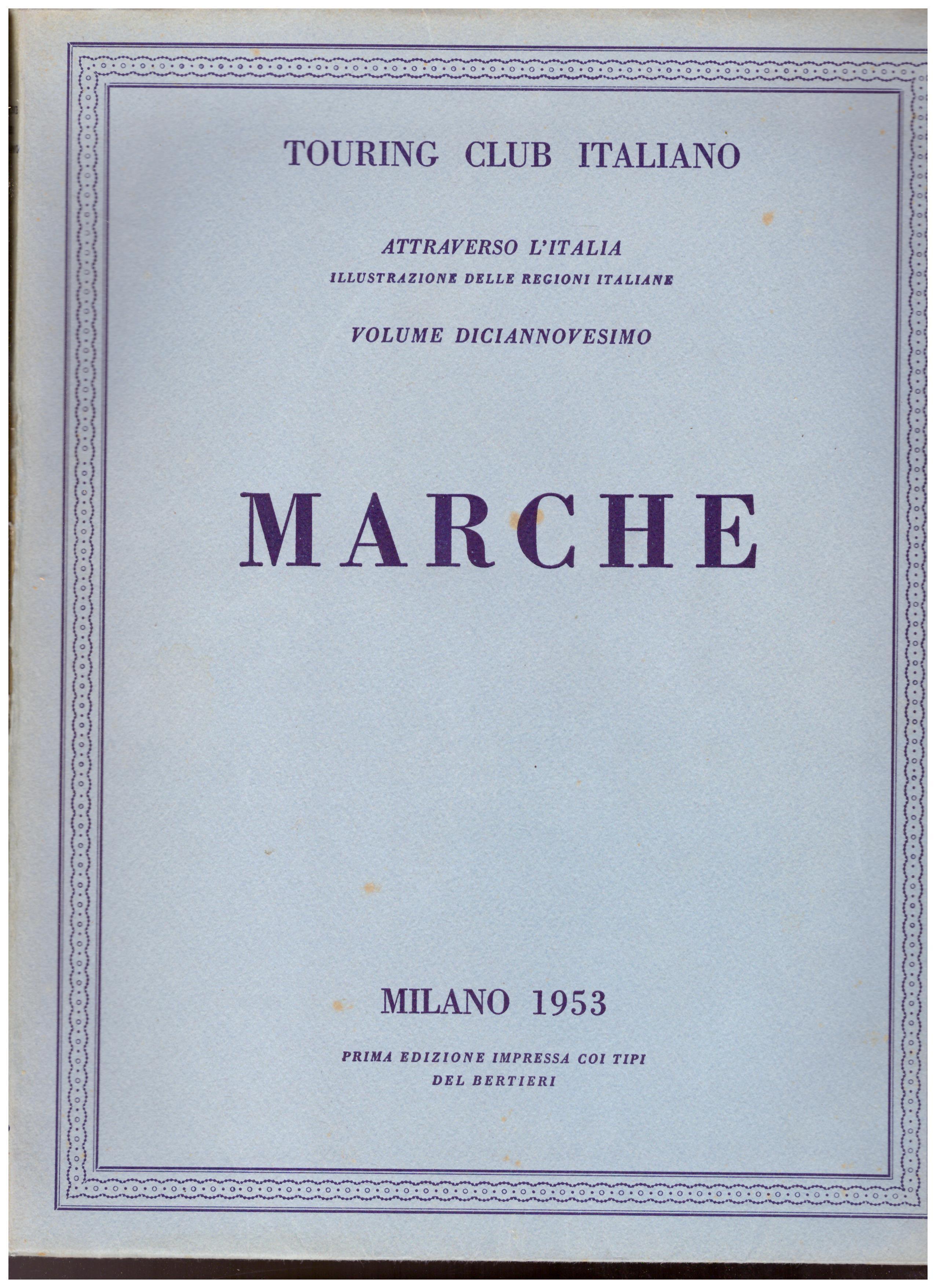 Titolo: Marche Autore: AA.VV. Editore: Touring Club italiano, Milano 1953