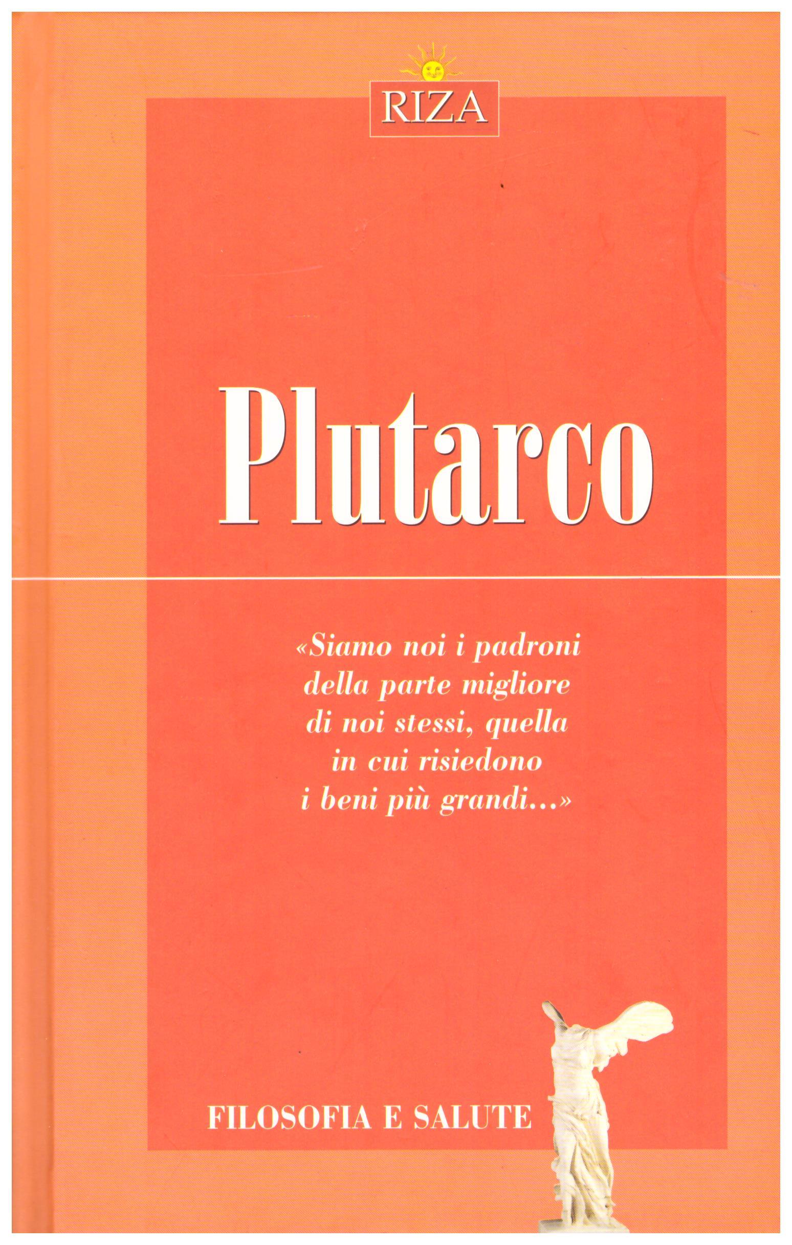 Titolo: Filosofia e salute, Plutarco Autore: AA.VV.  Editore: Riza, 2008