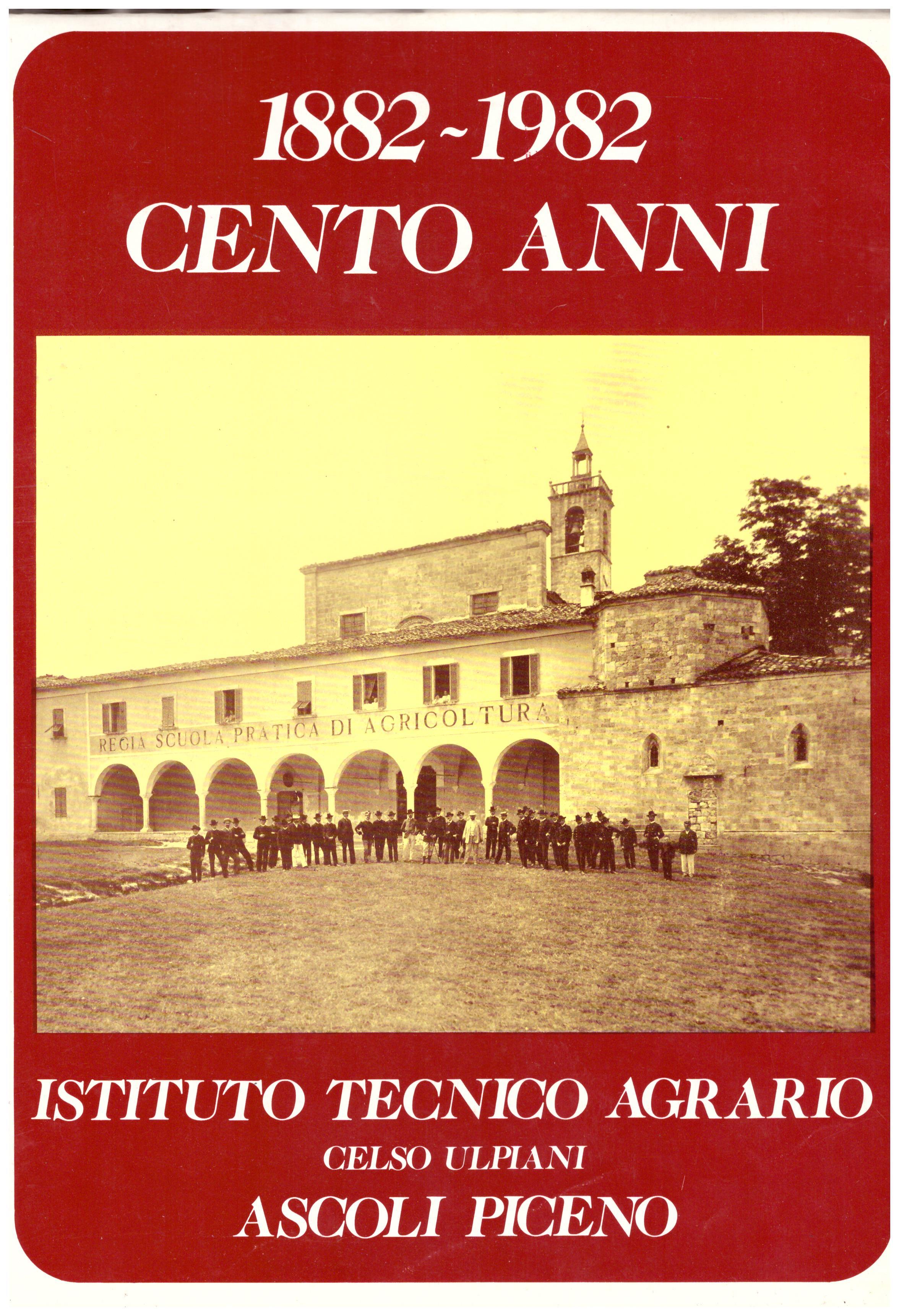 Titolo: 1882-1992 Cento anni Istituto tecnico agrario Gelso Ulpiani Ascoli Piceno Autore: AA.VV.  Editore: Stampa Cesari, 1992