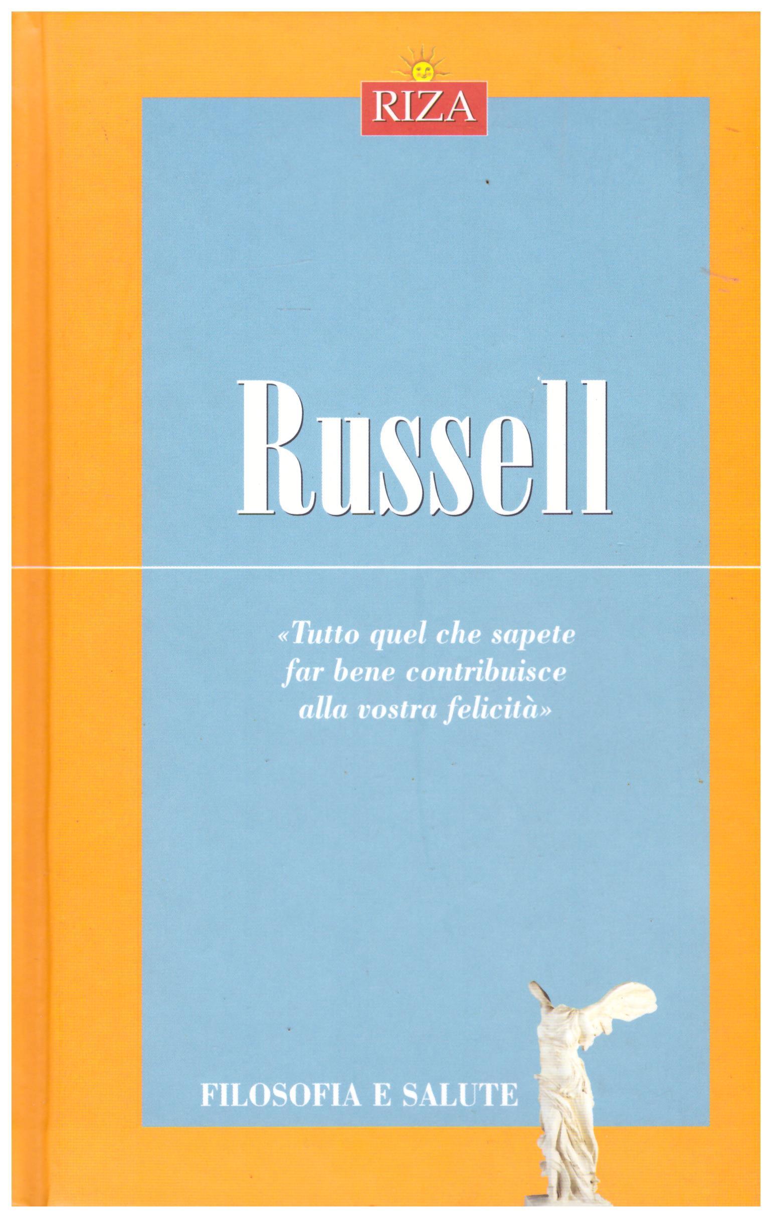 Titolo: Filosofia e salute, Russell Autore: AA.VV.  Editore: Riza, 2008