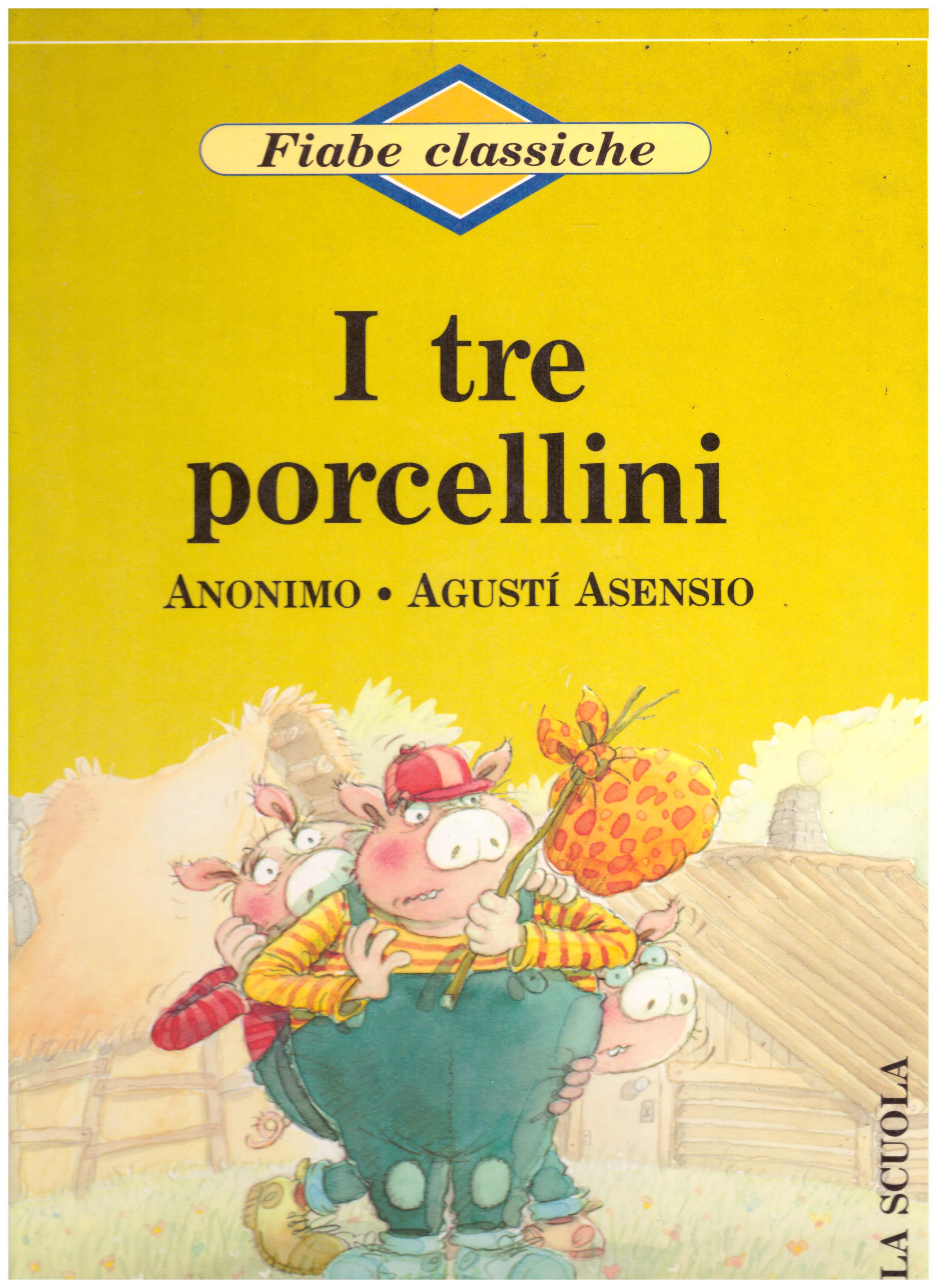Titolo: I tre porcellini    Autore: Anonimo, Agustì Asensio    Editore: Lito editrice