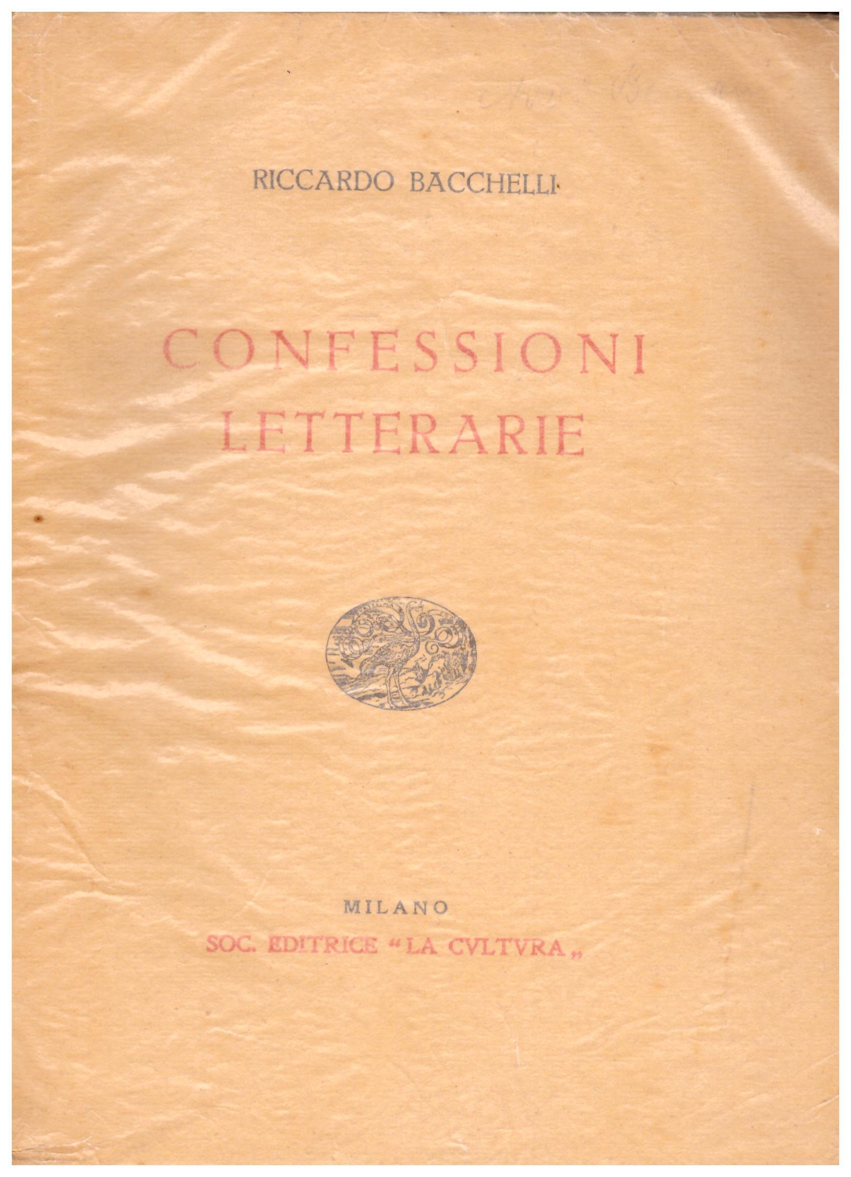 Titolo: Confessioni letterarie Autore: Riccardo Bacchelli Editore: Soc. editrice La cultura, esemplare numero 532/600 dicembre 1932