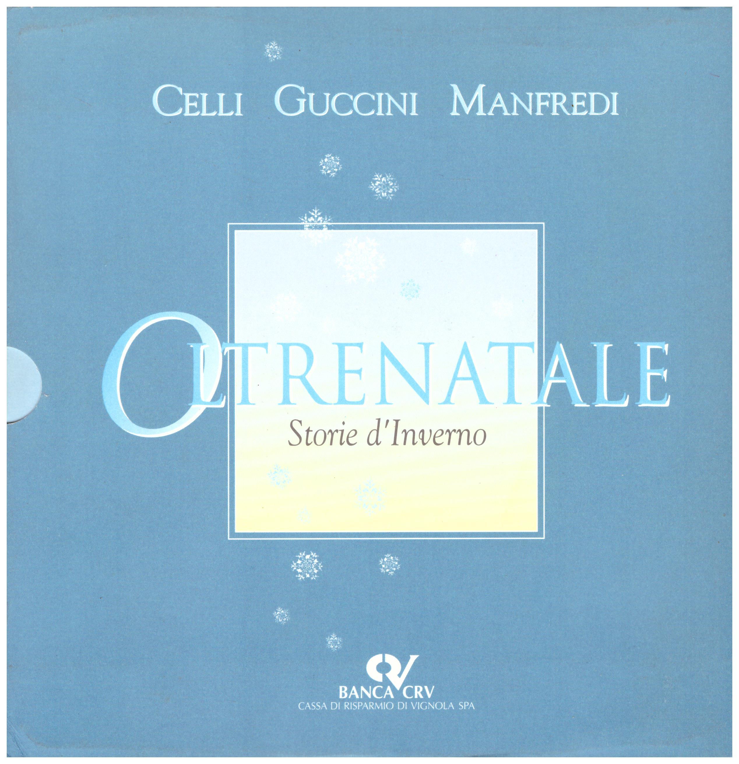 Titolo: Oltrenatale storie d'inverno  Autore: Giorgio Celli, Francesco Guccini, Valerio Massimo Manfredi  Editore: Coptip, Modena 1993