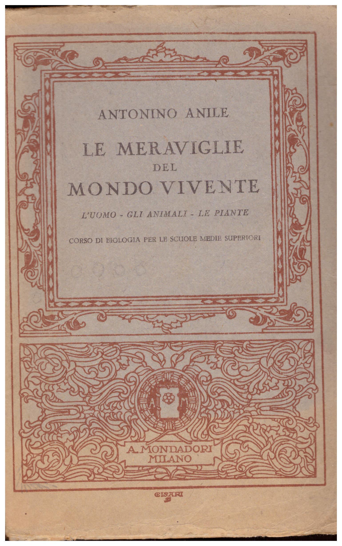 Titolo: Le meraviglie del mondo vivente Autore : Antonino Anile Editore: A. Mondadori, Milano 1929