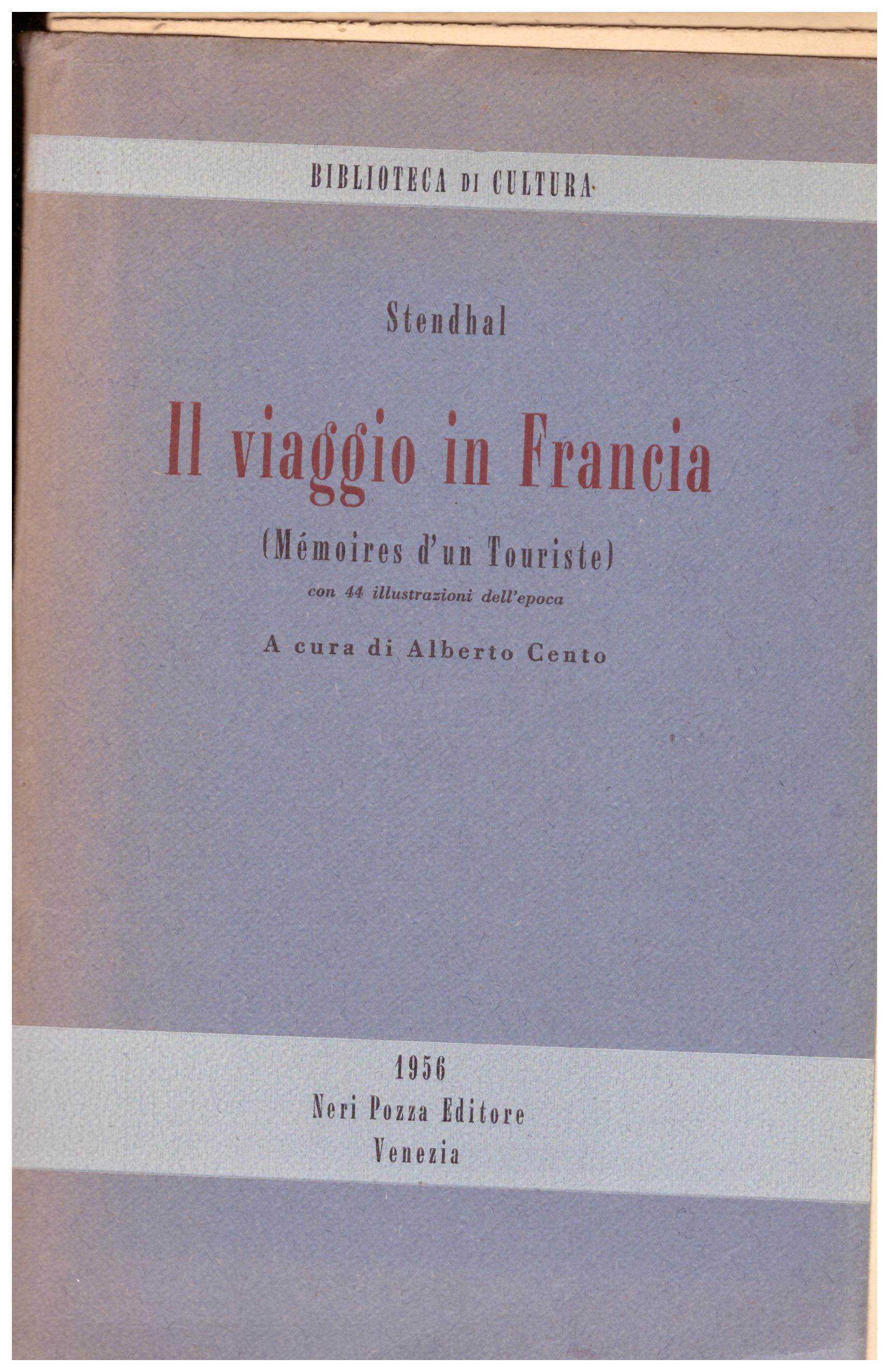Titolo: Il viaggio in Francia Autore: Stendhal Editore: Neri Pozza, Venezia prima edizione 1956