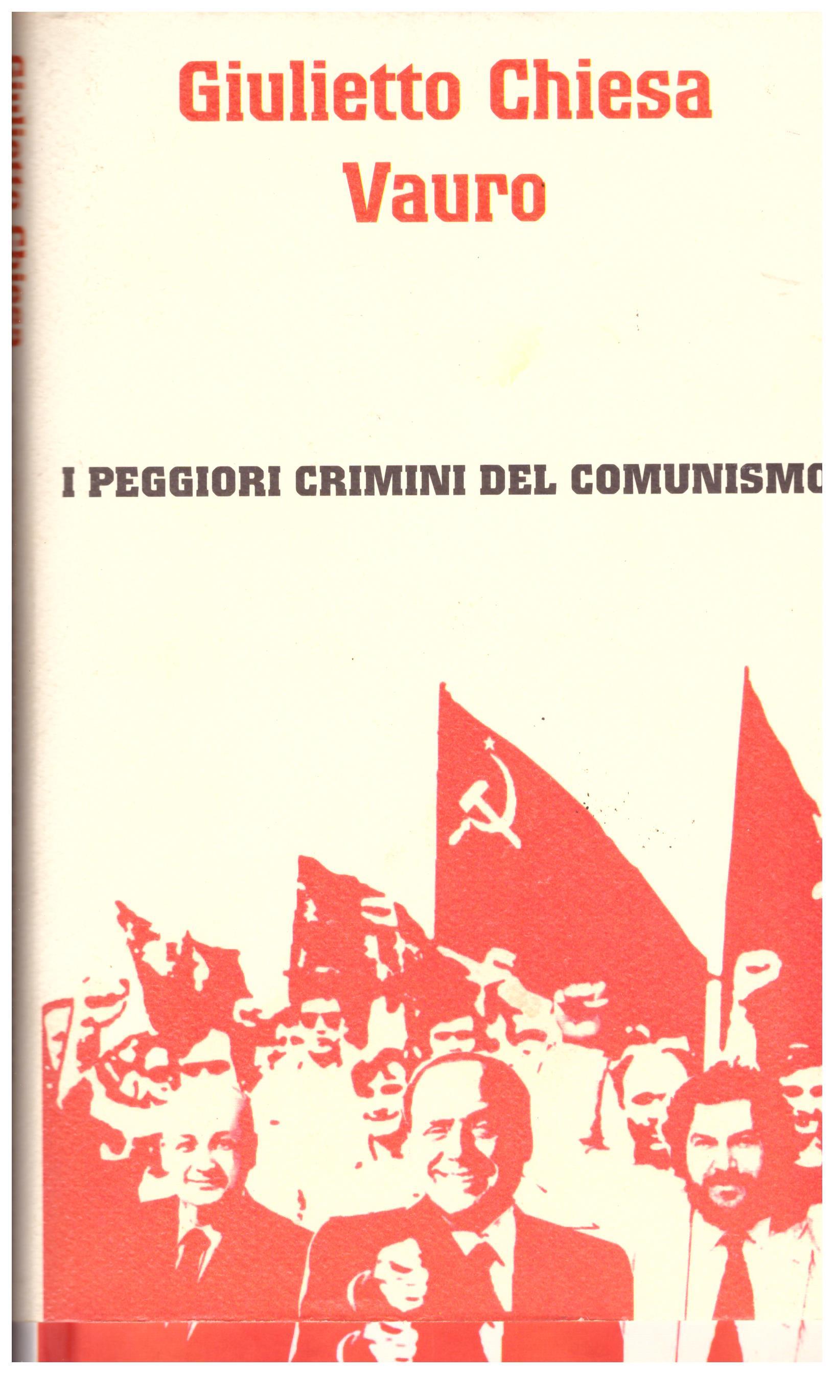 Titolo: I peggiori crimini del comunismo Autore: Giulietto Chiesa, Vauro Editore: Piemme, 2004