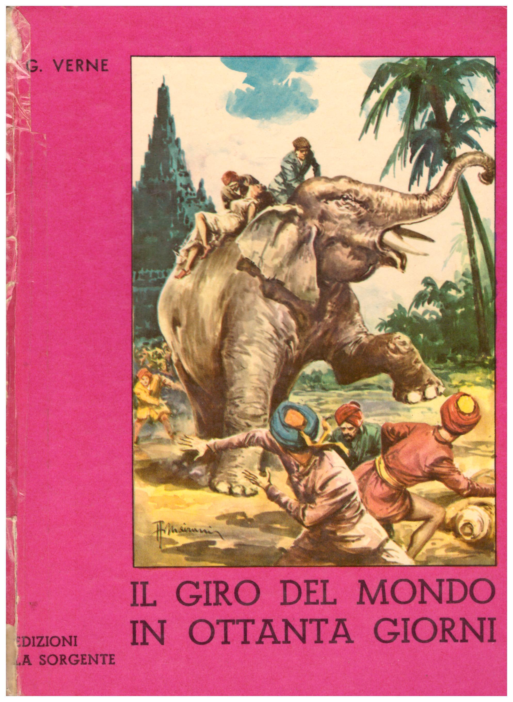 Titolo: Il giro del mondo in ottanta giorni Autore: Giulio Verne Editore: La Sorgente, Milano 1956