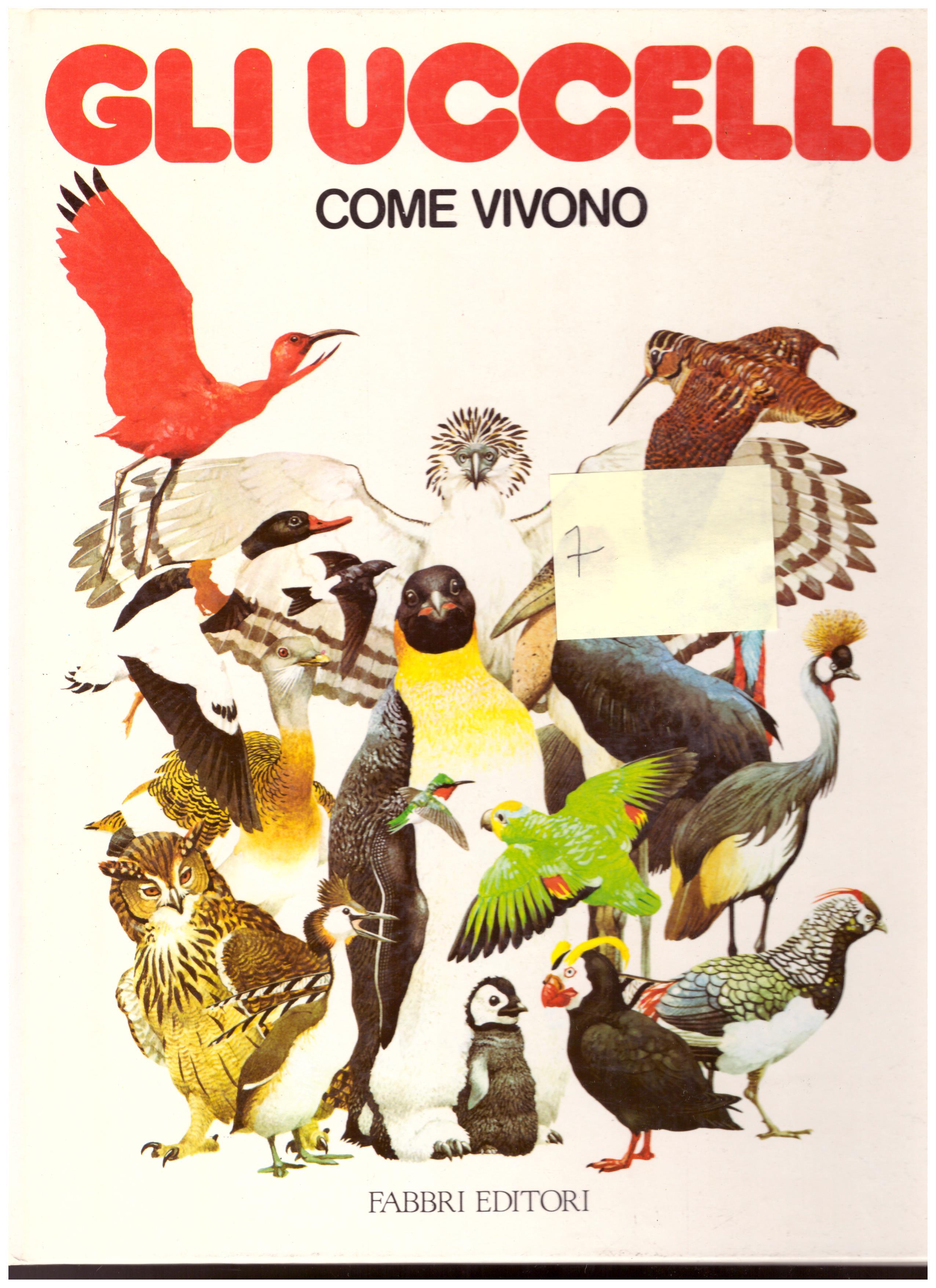 Titolo: Gli uccelli come vivono    Autore: AA.VV.     Editore: Fabbri Editore