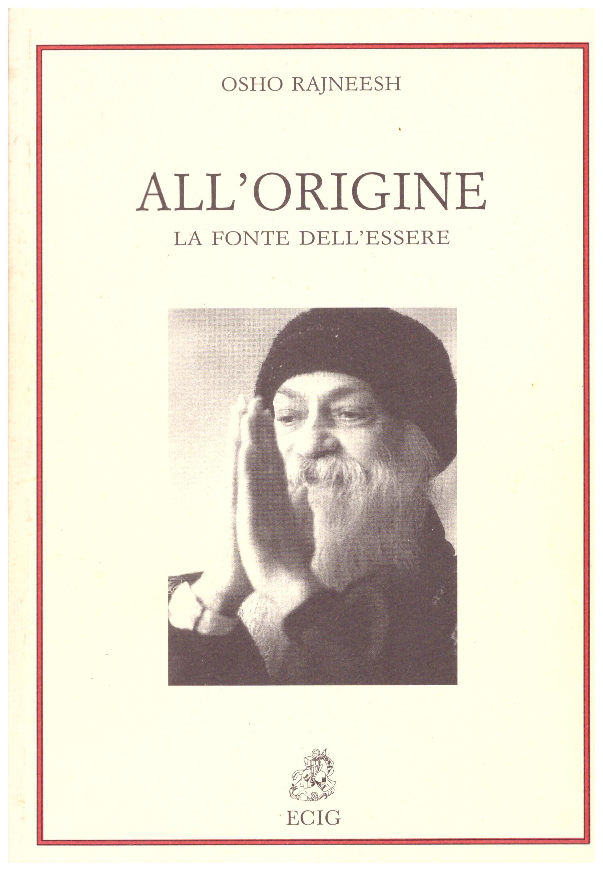 Titolo: All'origine, La fonte dell'essere Autore: Osho Rajneesh  Editore: Ecig, 1991