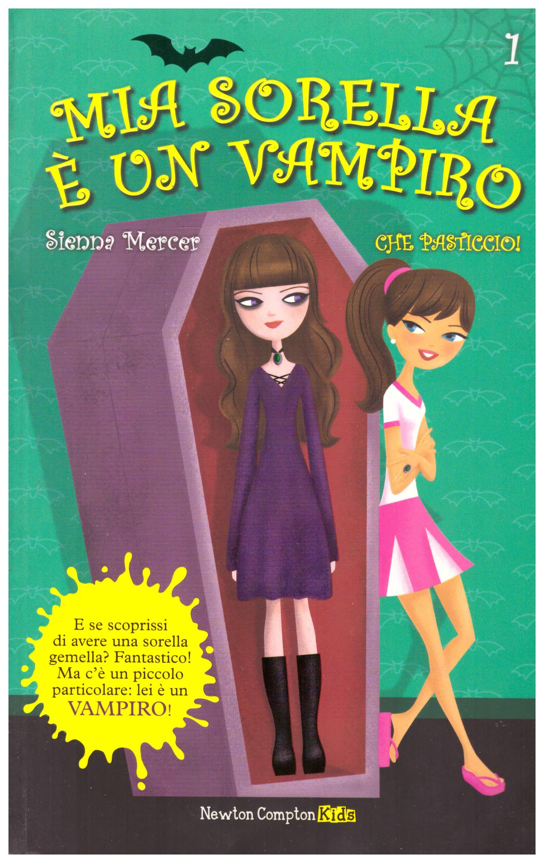 Titolo: Mia sorella è un vampiro 1  Autore: Sienna Marcer  Editore: Newton and Compton, 2014