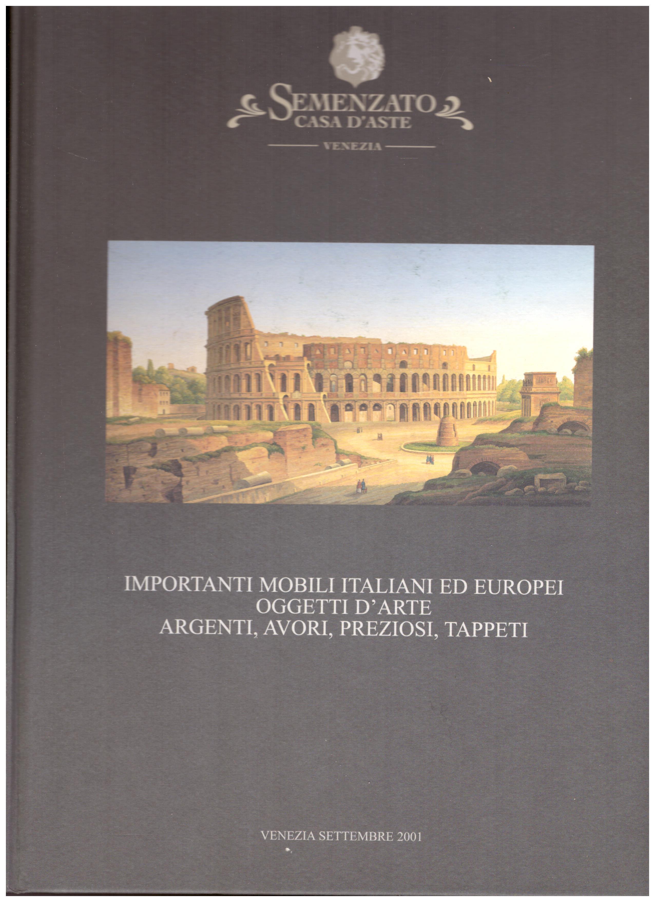 Titolo: Importanti mobili italiani ed europei... Autore : AA.VV.  editore: semenzato, venezia settembre 2001