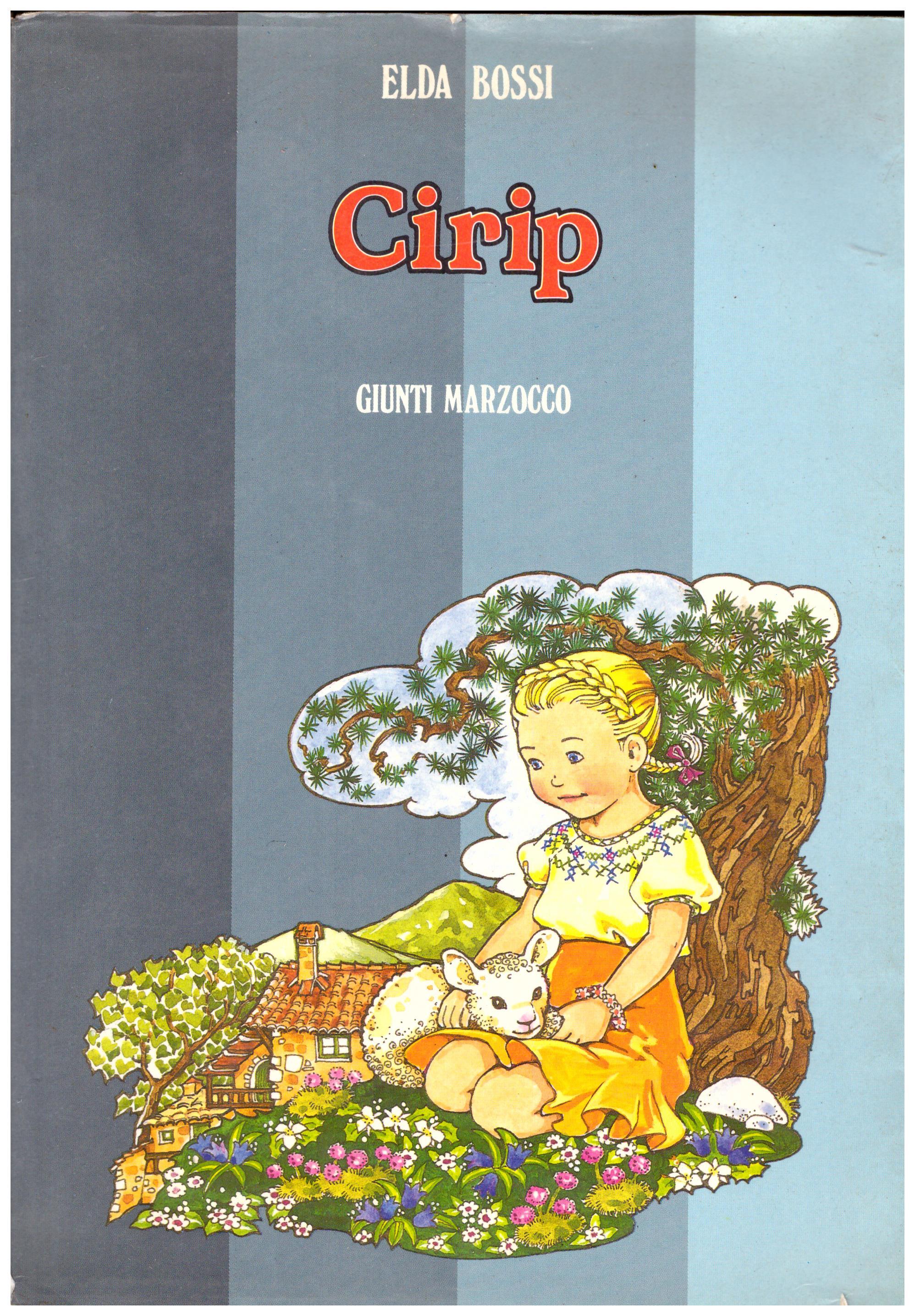 Titolo: Cirip Autore: Elda Bossi Editore: Giunti Marzocco, 1984