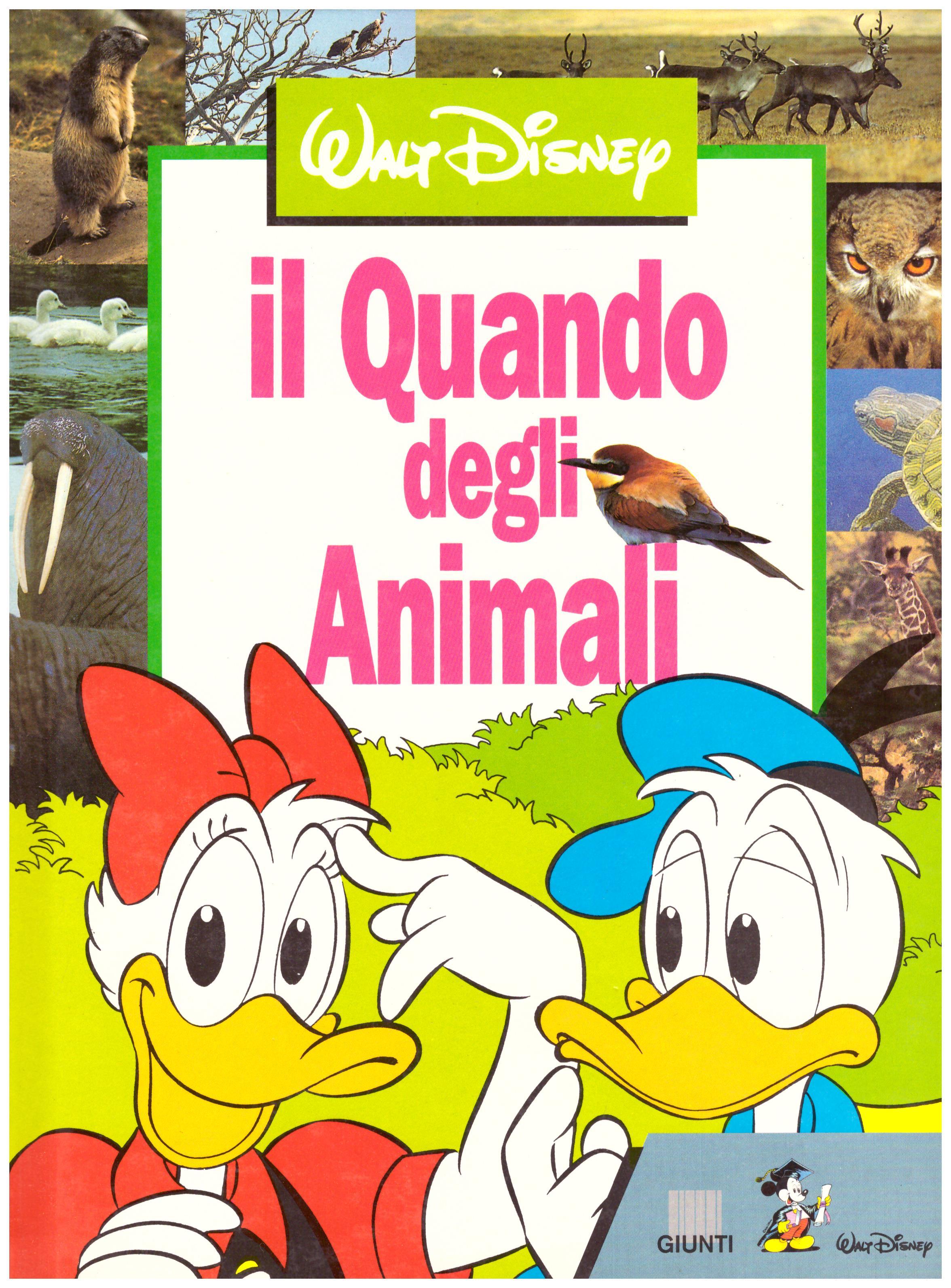 Titolo: il Quando degli animali Autore : AA.VV. Editore: Giunti