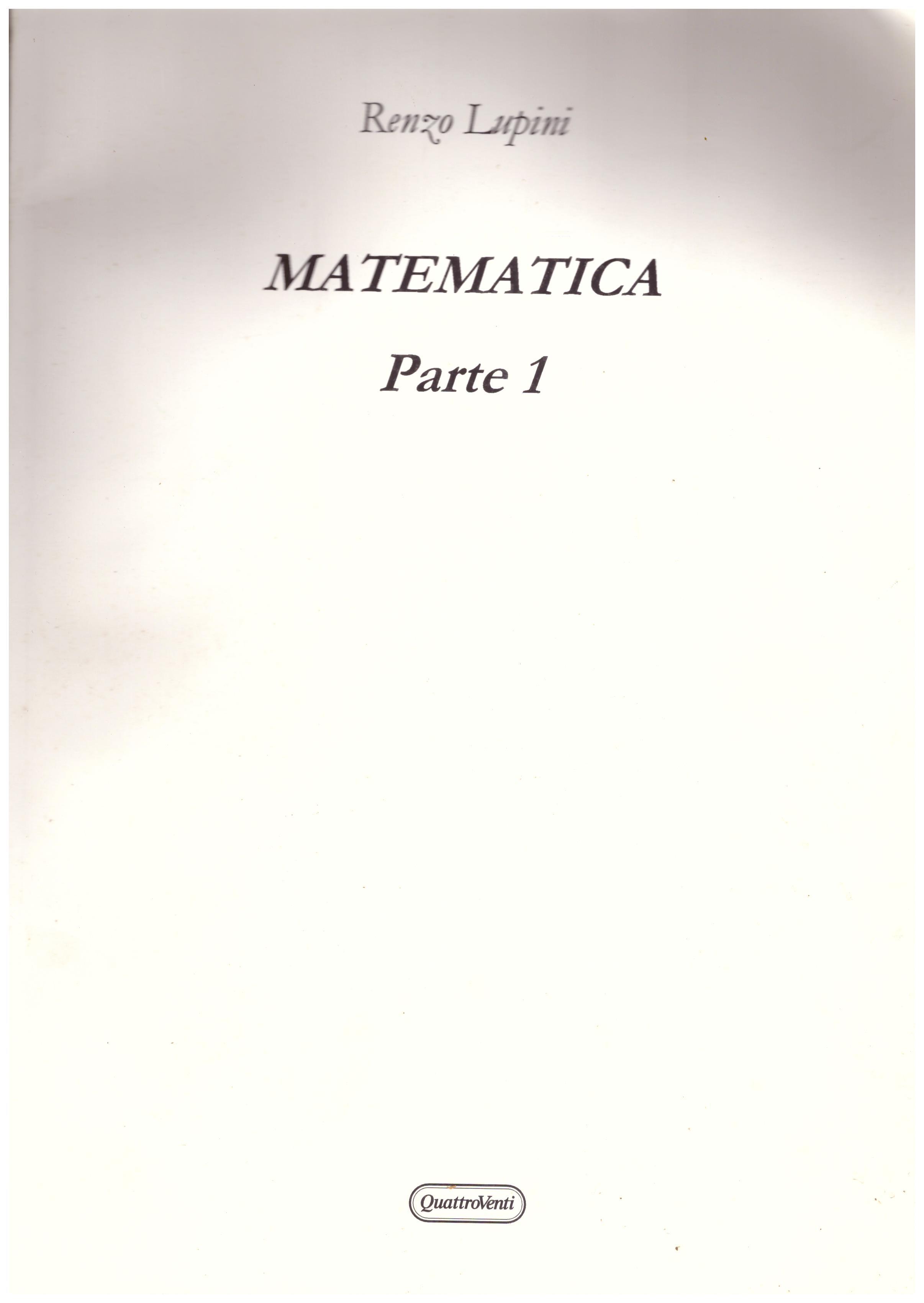 Titolo: Renzo Lupini Matematica parte 1 Autore: Renzo Lupini Editore: QuattroVenti