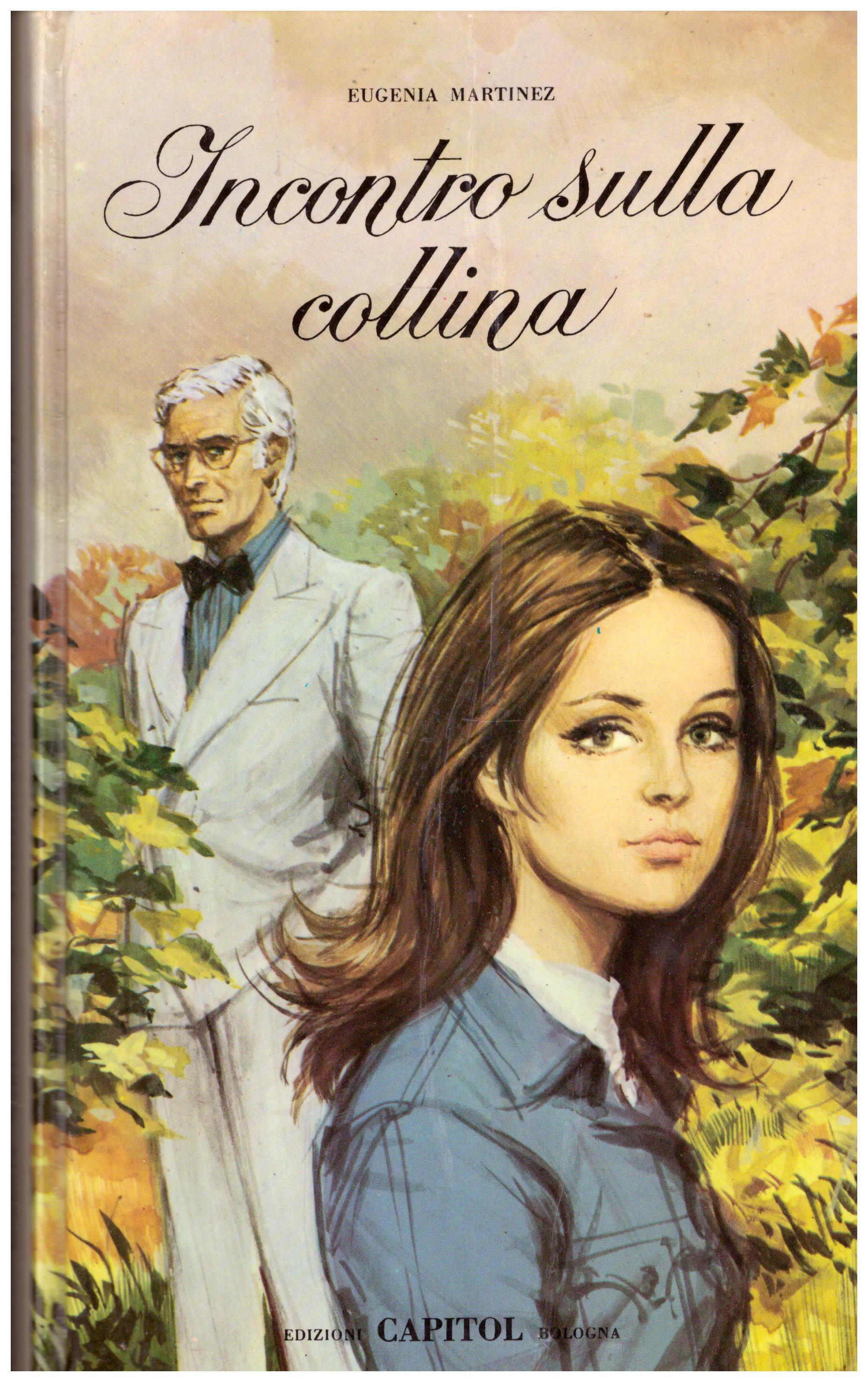 Titolo: Incontro sulla collina Autore : Eugenia Martinez editore: Capitol