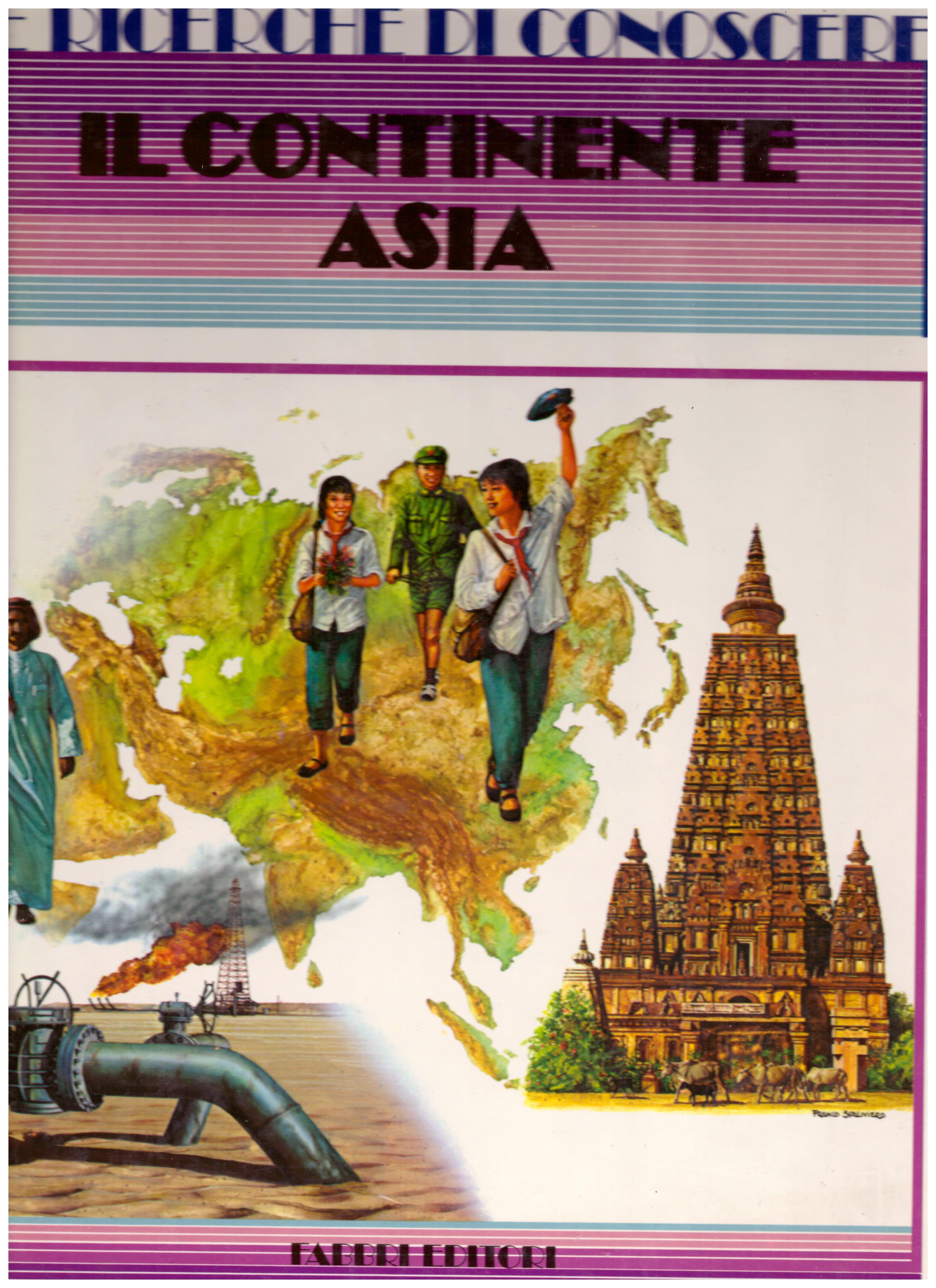 Titolo: Il continente asia    Autore: AA.VV.     Editore: Fabbri Editore