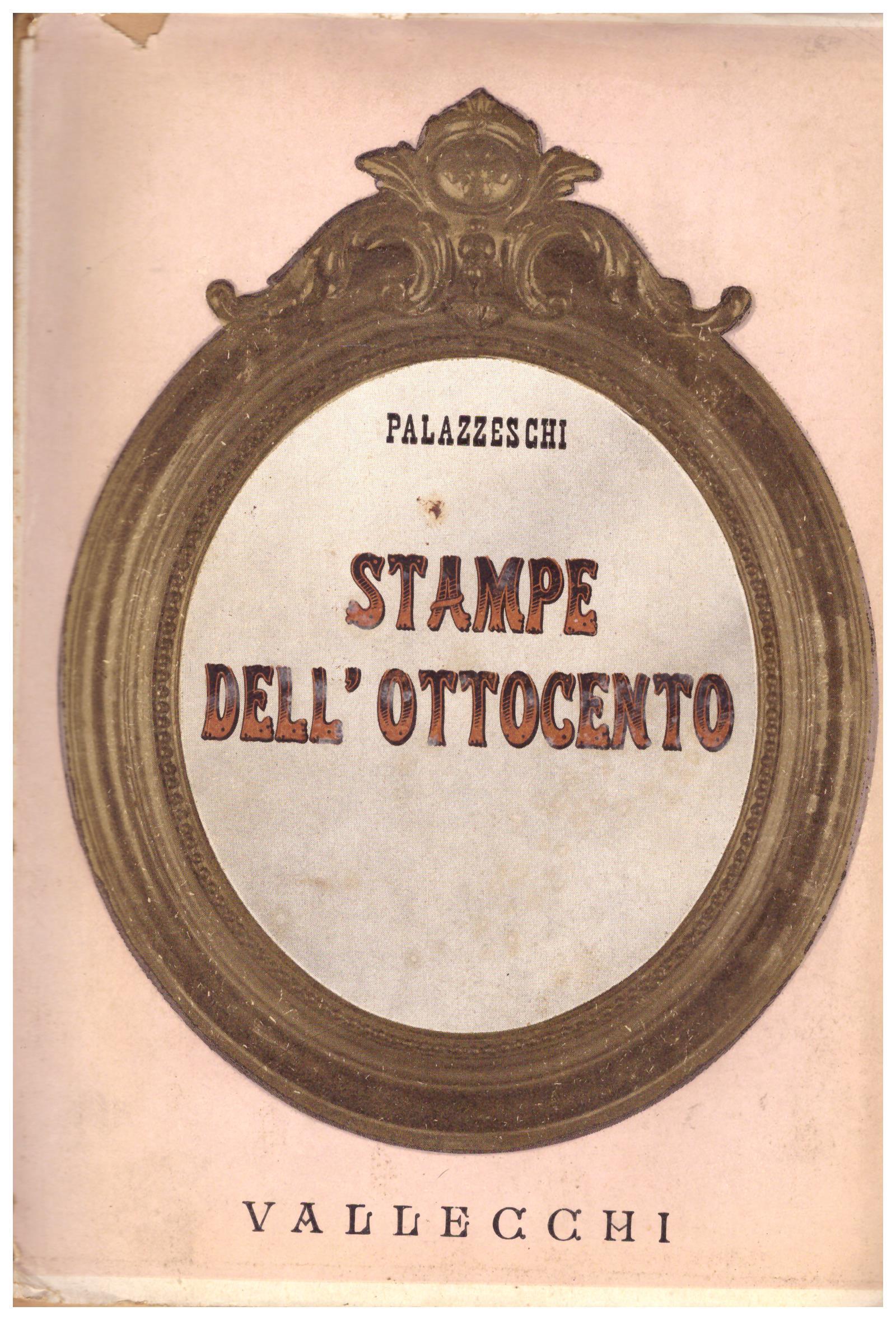 Titolo: Stampe dell'ottocento Autore: Aldo Palazzeschi Editore: Vallecchi editore Firenze, 1938