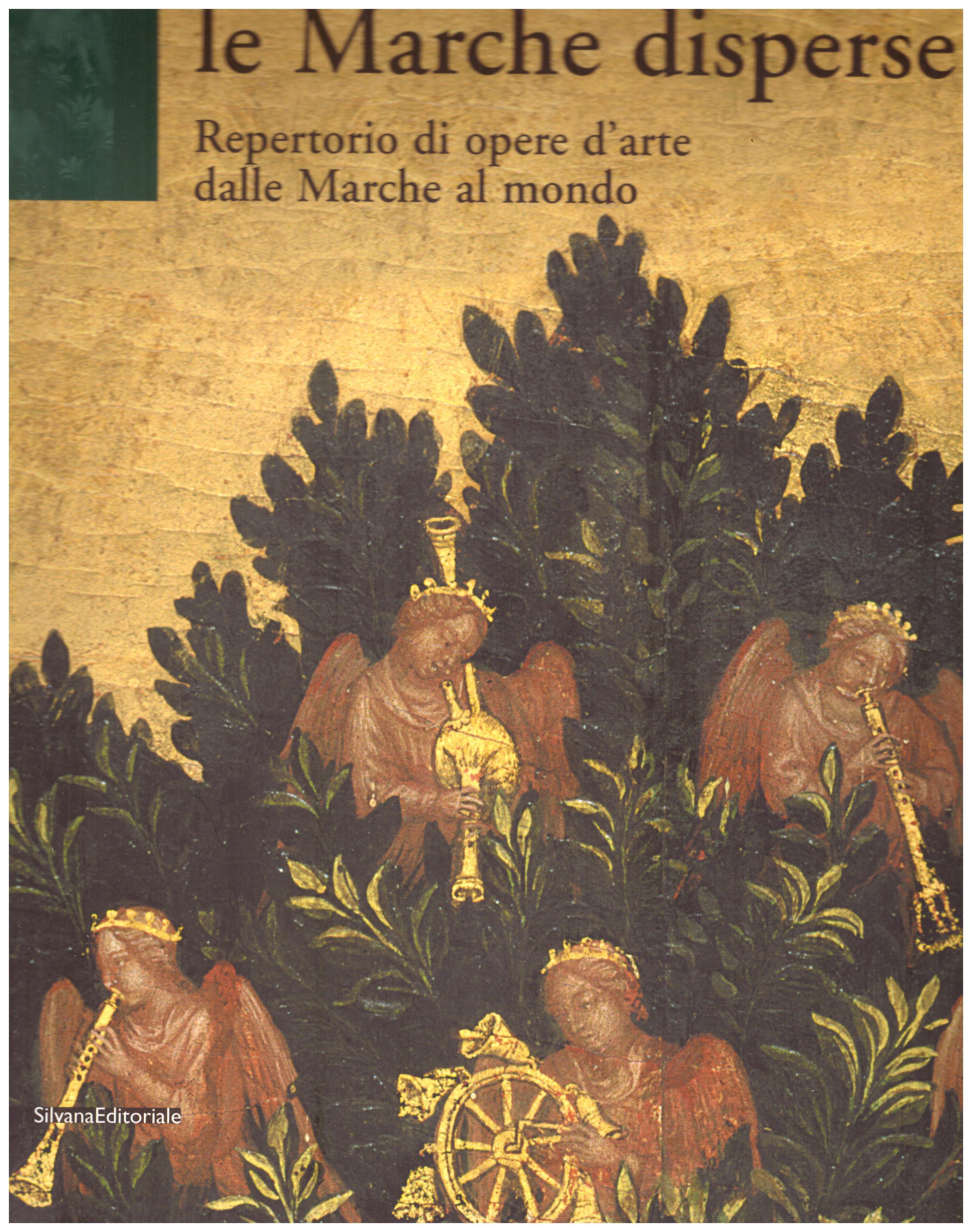 Titolo: Le Marche disperse      Autore: AA.VV. A cura di Costanza Costanzi     Editore: silvanaeditoriale