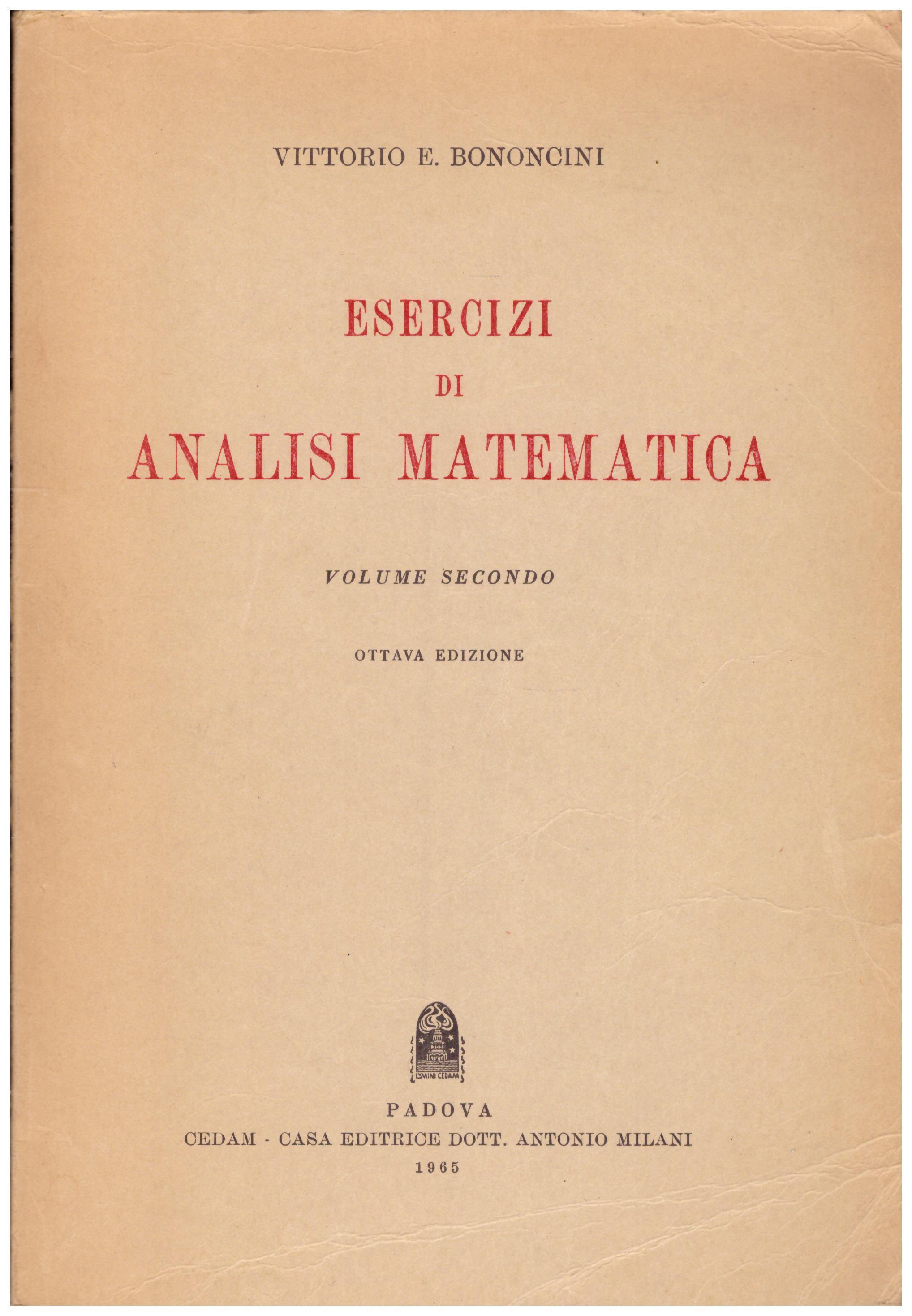 Titolo: Esercizi di analisi matematica  vol 2  autore: Vittorio Bononcini editore: cedam 1965
