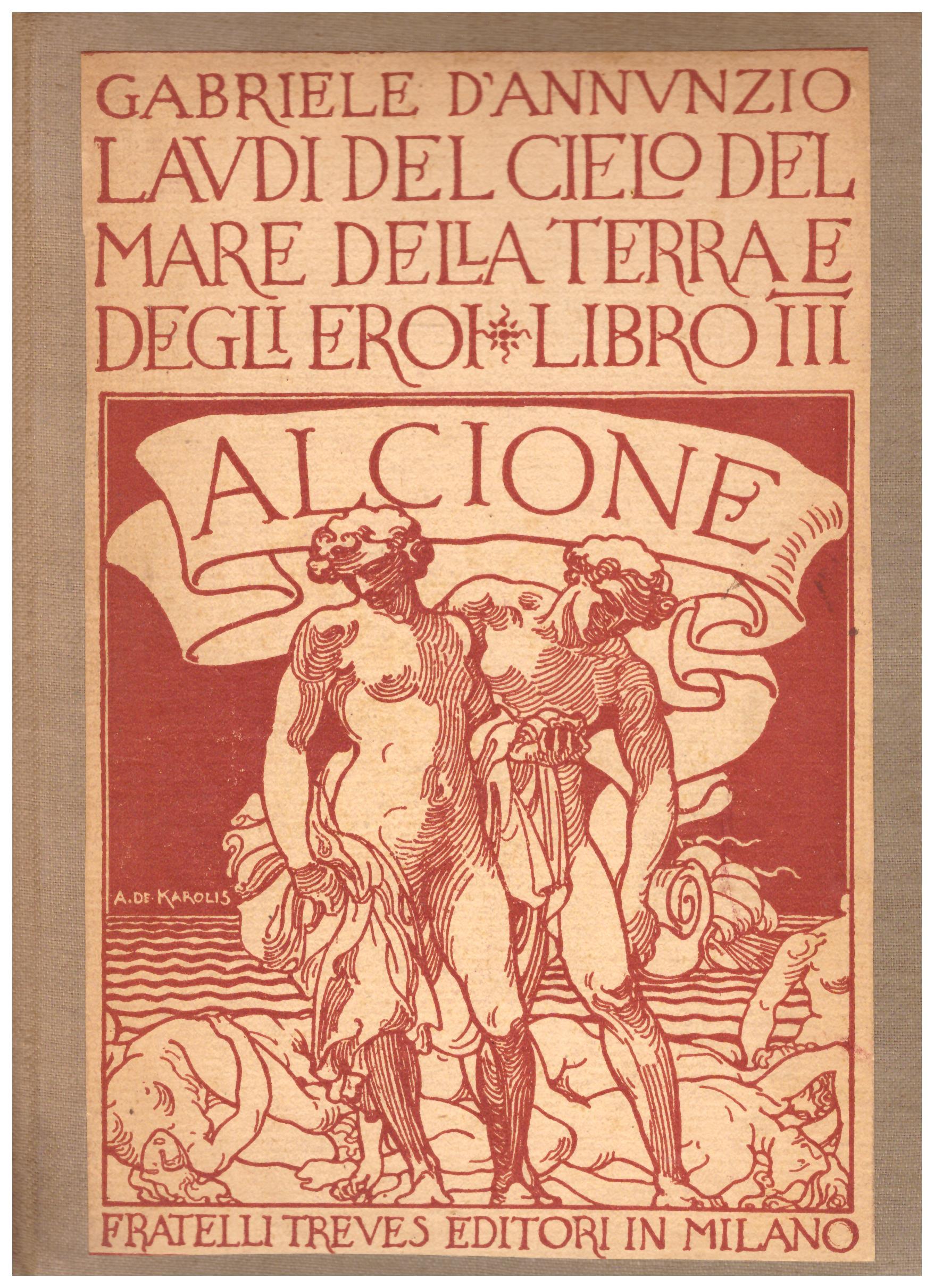 Titolo: Delle Laudi libro terzo, Alcione libro terzo Autore: Gabriele D'Annunzio Editore: Treves, 1928