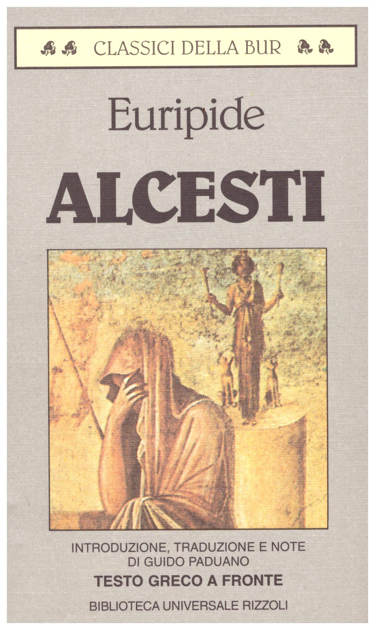 Titolo: Alcesti Autore: Euripide  Editore: bur