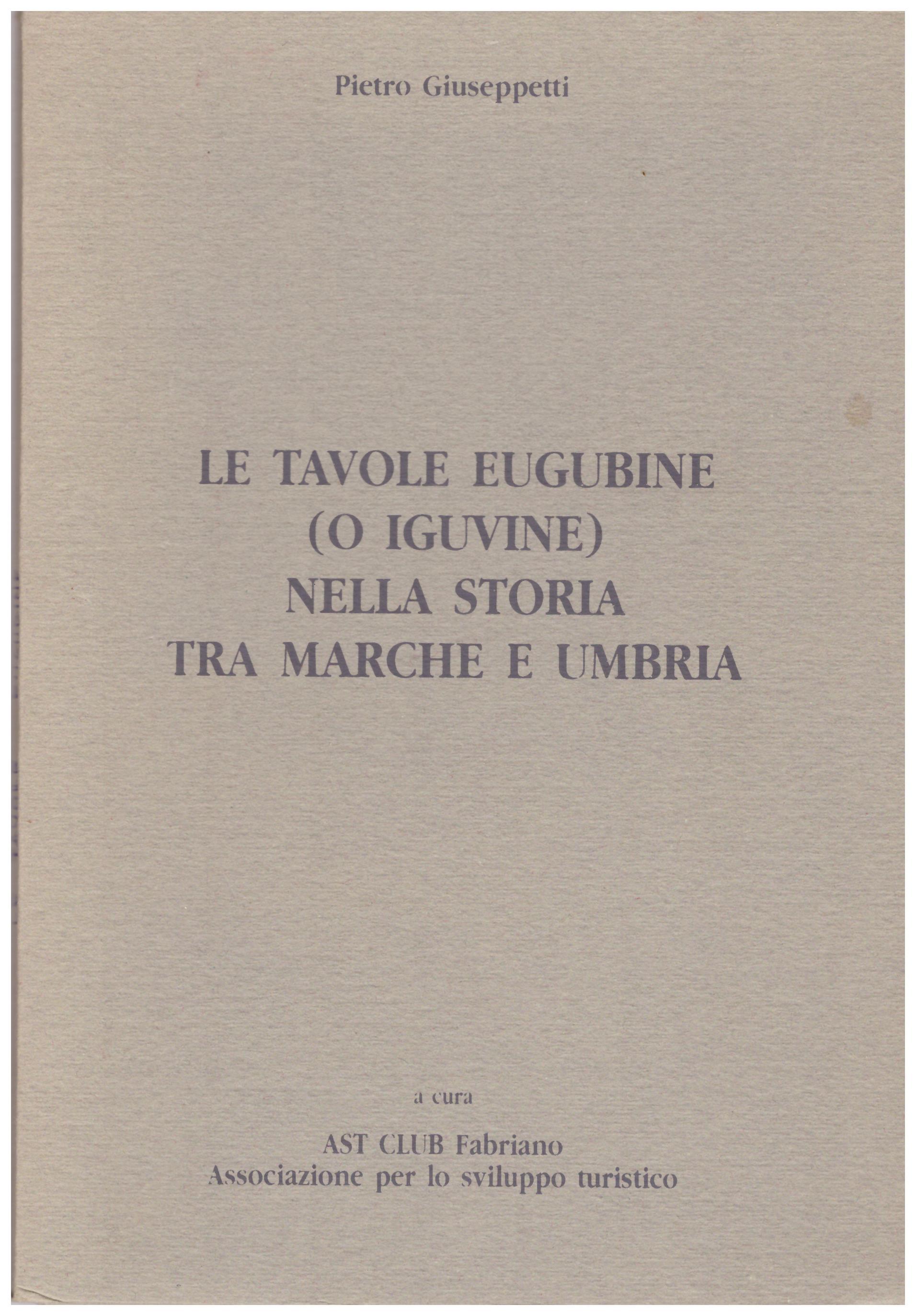 Titolo: Le tavole eugubine Autore : Federico Uncini  Editore: Orfei Alberto editore