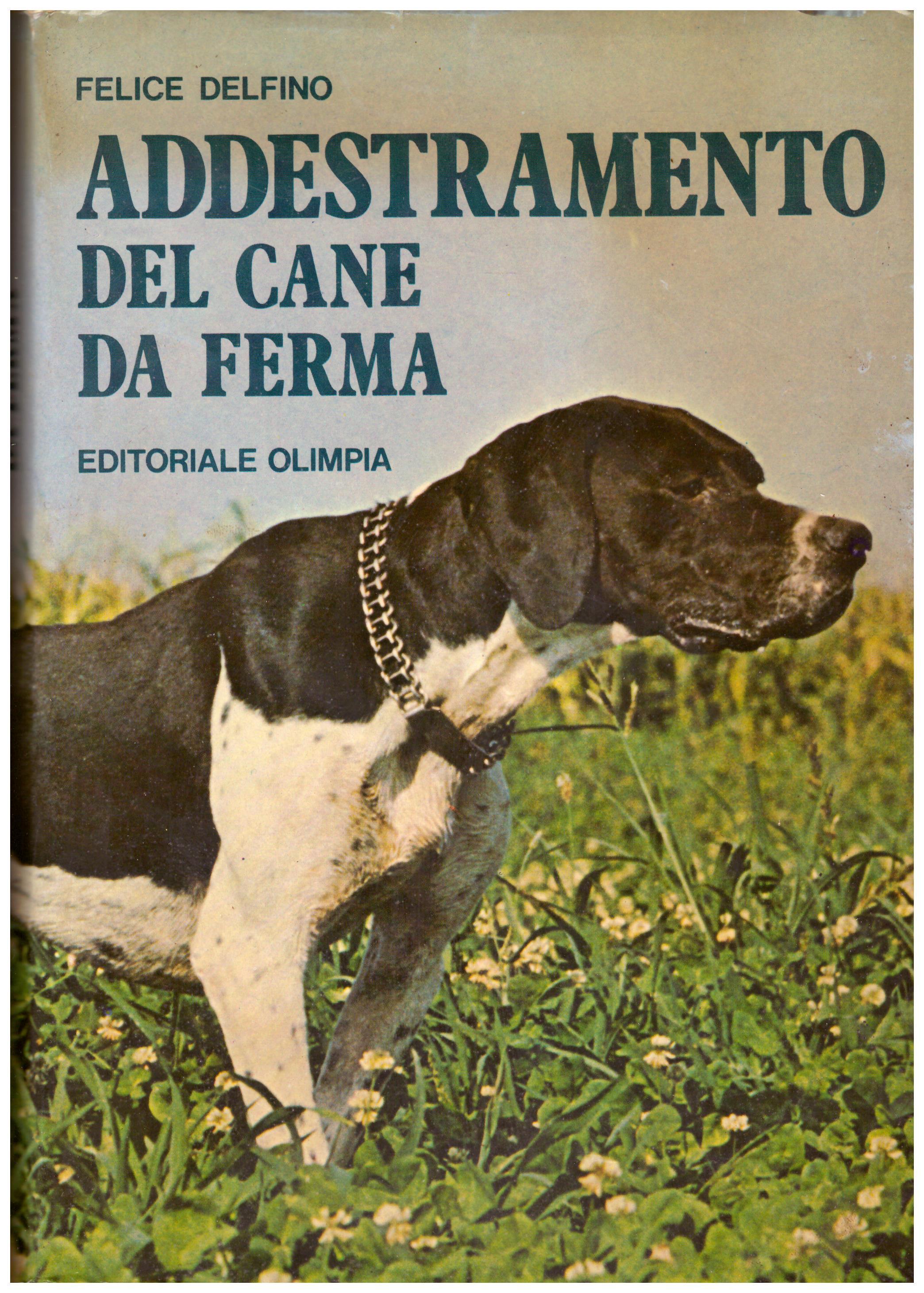 Titolo: Addestramento del cane da ferma Autore: felice Delfino  Editore: editoriale olimpia, 1979