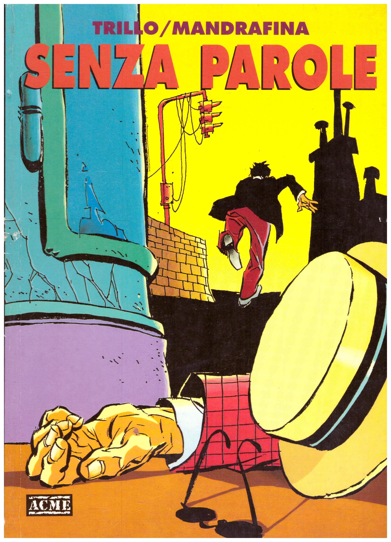 Titolo:Senza parole Autore: Trillo/Mandafrina Editore: acme, 1991