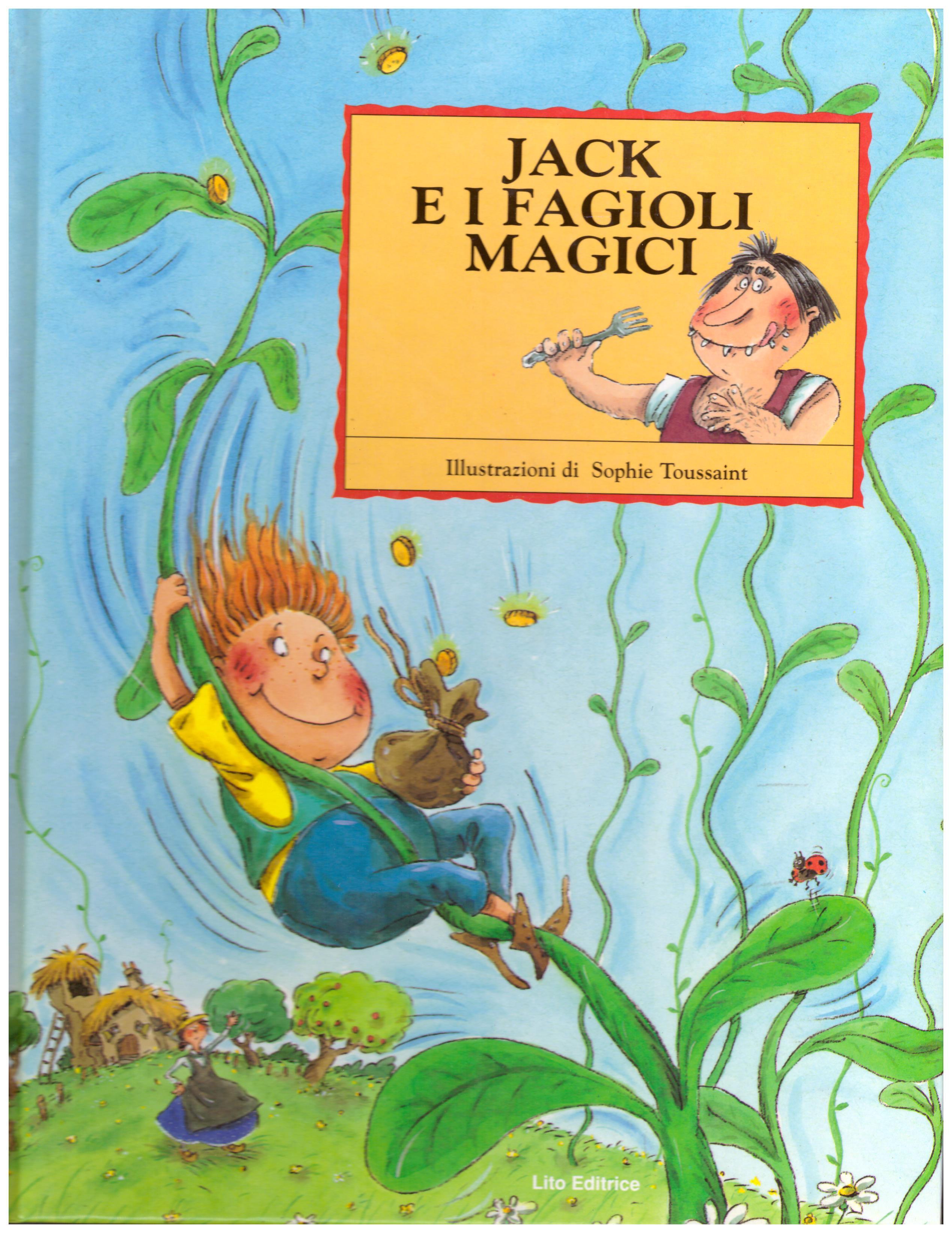 Titolo: Jack e i fagioli magici    Autore: illustrazioni di Sophie Toussaint     Editore: Lito editrice