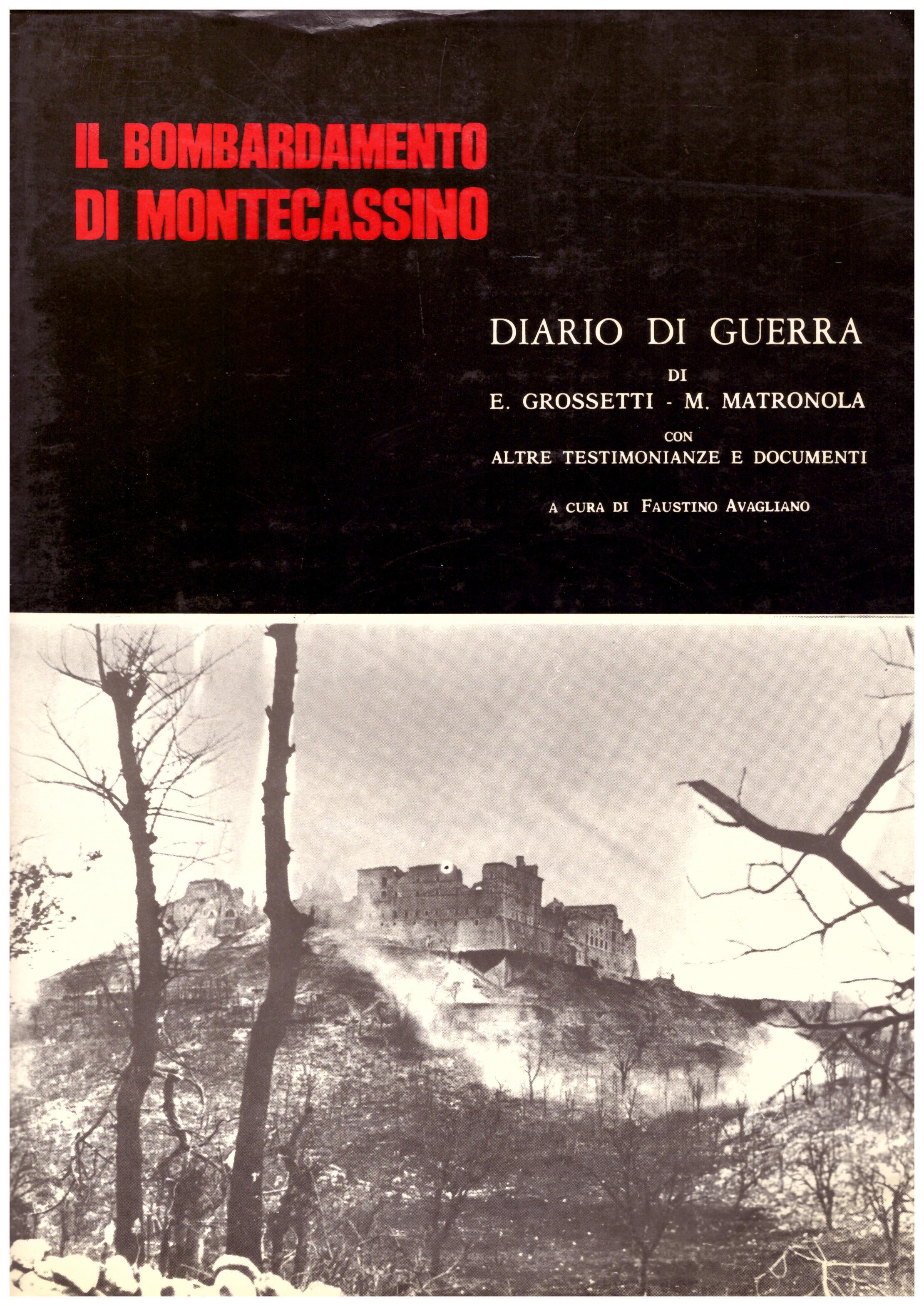 Titolo: Il bombardamento di Montecassino  Autore : E. Grossetti, M. Matronola  Editore: tipografia M. Pisani 1980