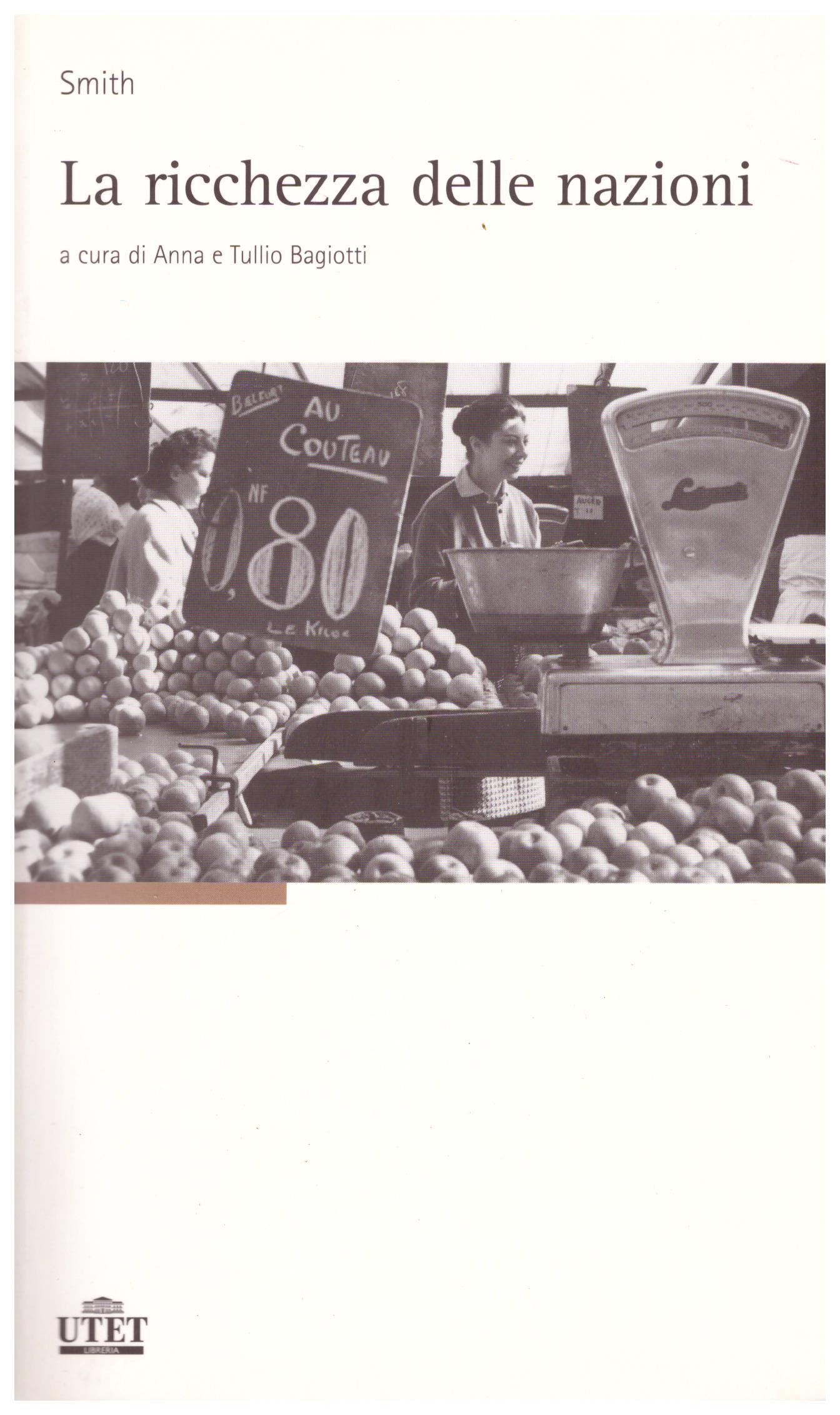 Titolo: La ricchezza delle nazioni Autore: Adam Smith Editore: Utet 2006
