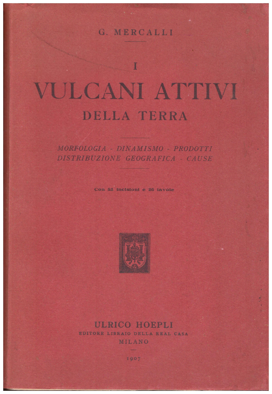 Titolo: I vulcani attivi della terra Autore : G. Mercalli Editore: hoepli, Milano 1907