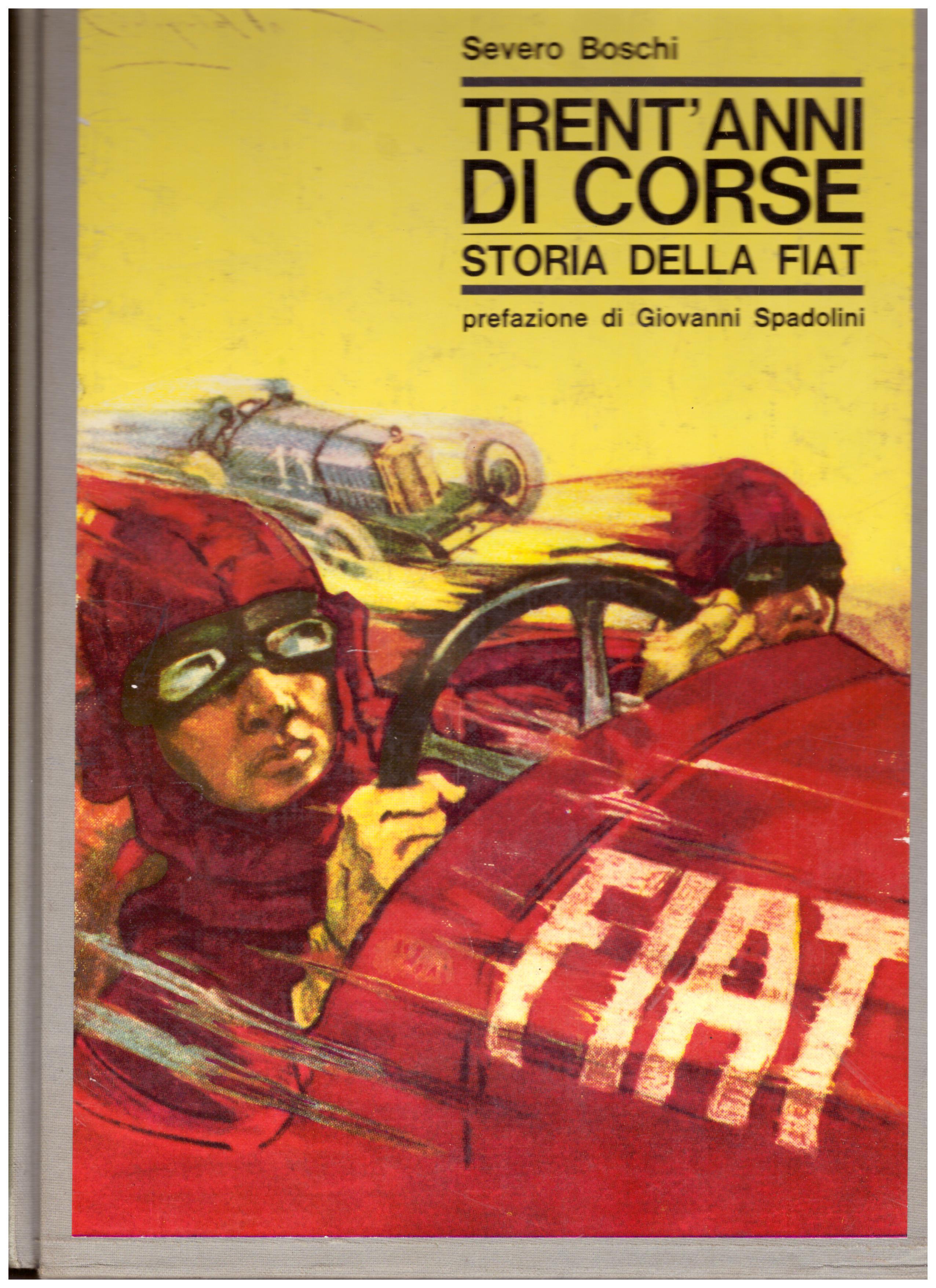 Titolo: Trent'anni di corse      Autore: Severo Boschi    Editore: editoriale il Borgo Bologna, 1966
