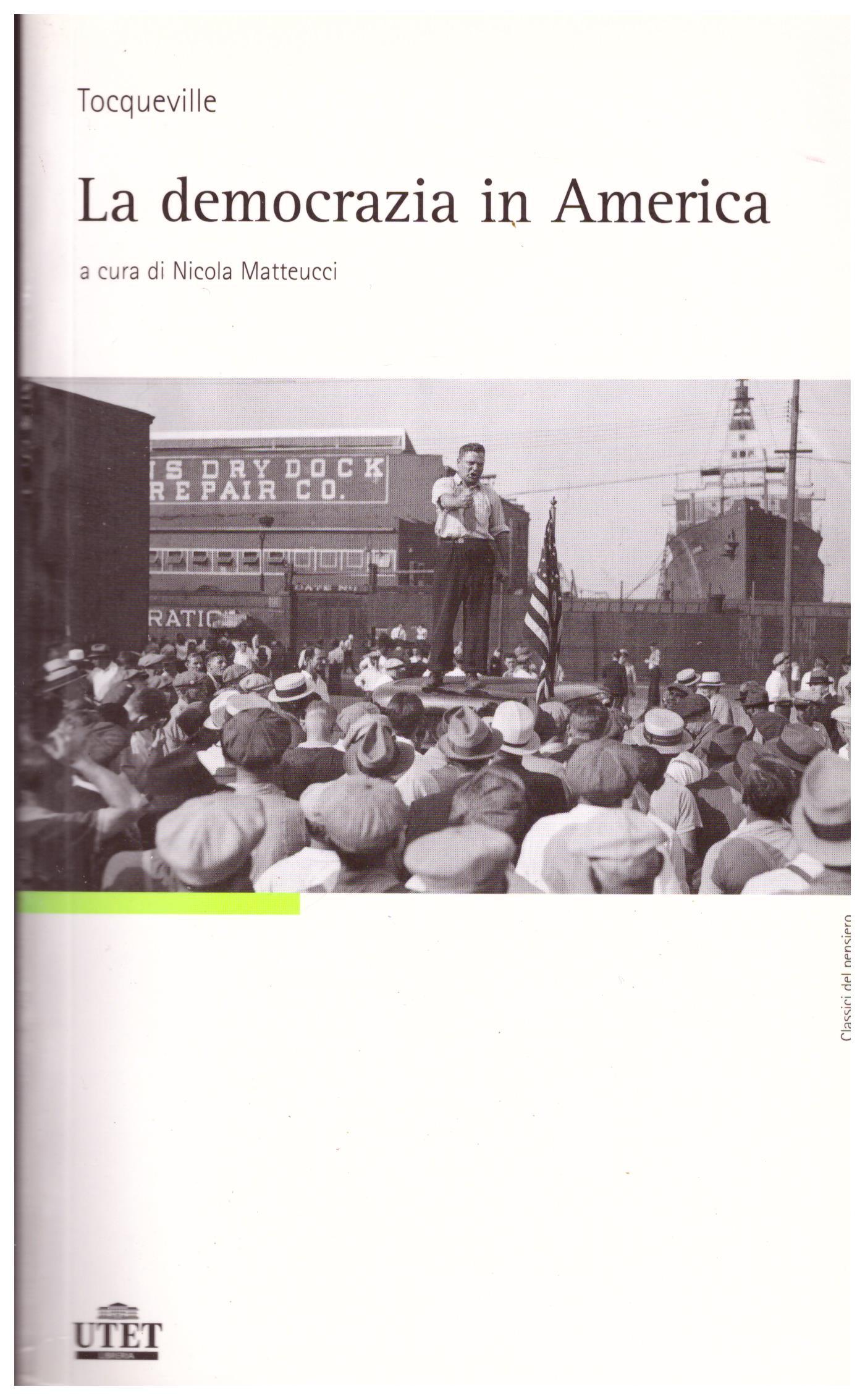 Titolo: La democrazia in America Autore: Alexis De Tocqueville Editore: Utet 2006
