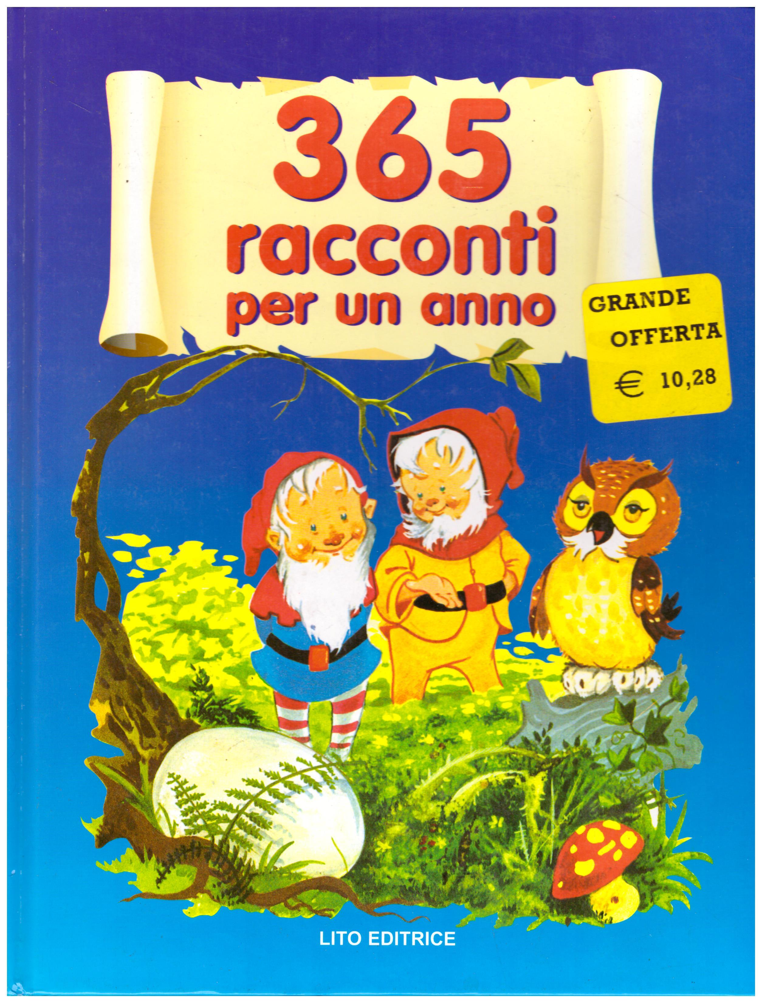 Titolo: 365 Racconti per un anno Autore: AA.VV. Editore: Lito