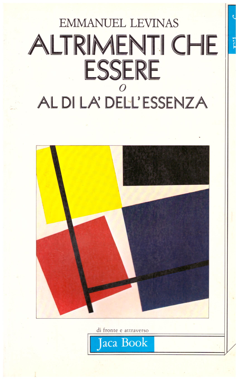 Titolo: Altrimenti che essere o al di là dell'essenza Autore: Emmanuel Levinas Editore: Jaca Book, 1983