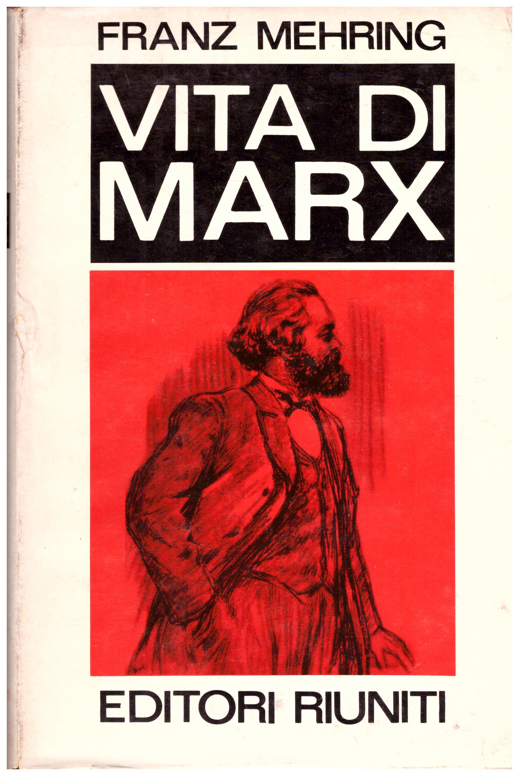 Titolo: Vita di Marx Autore:Franz Mehring Editore: editori riuniti, 1972