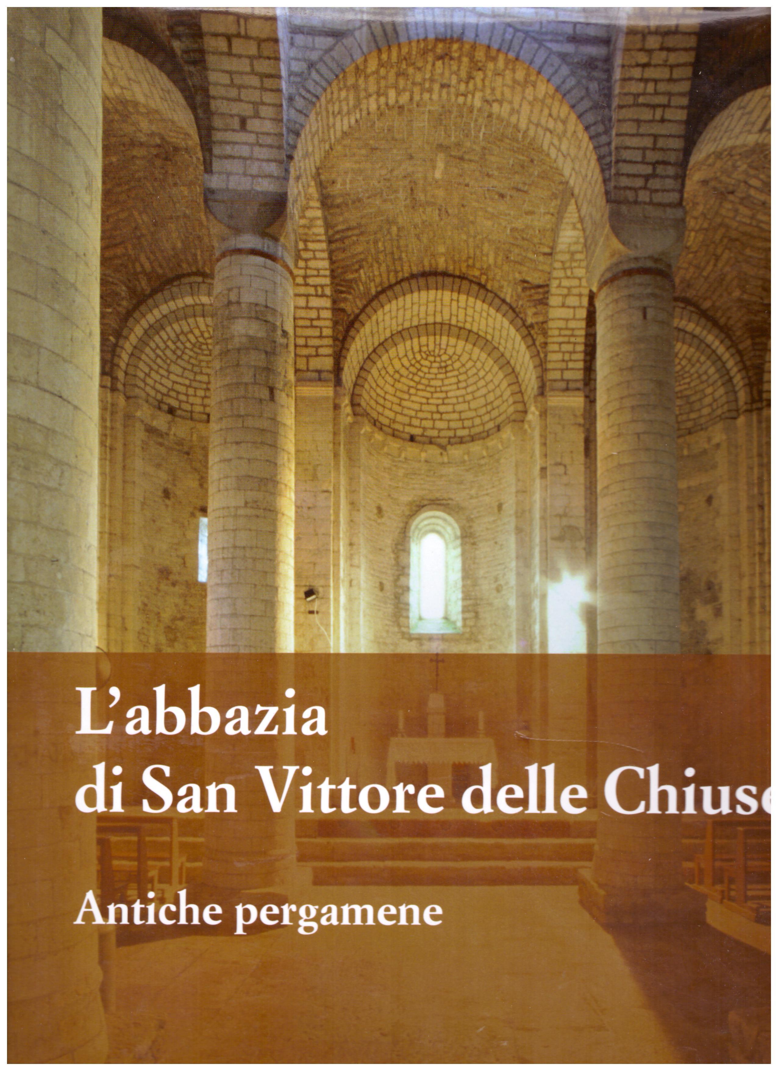 Titolo: L'Abbazia di San Vittore delle Chiuse     Autore: AA.VV.    Editore: Fondazione CR