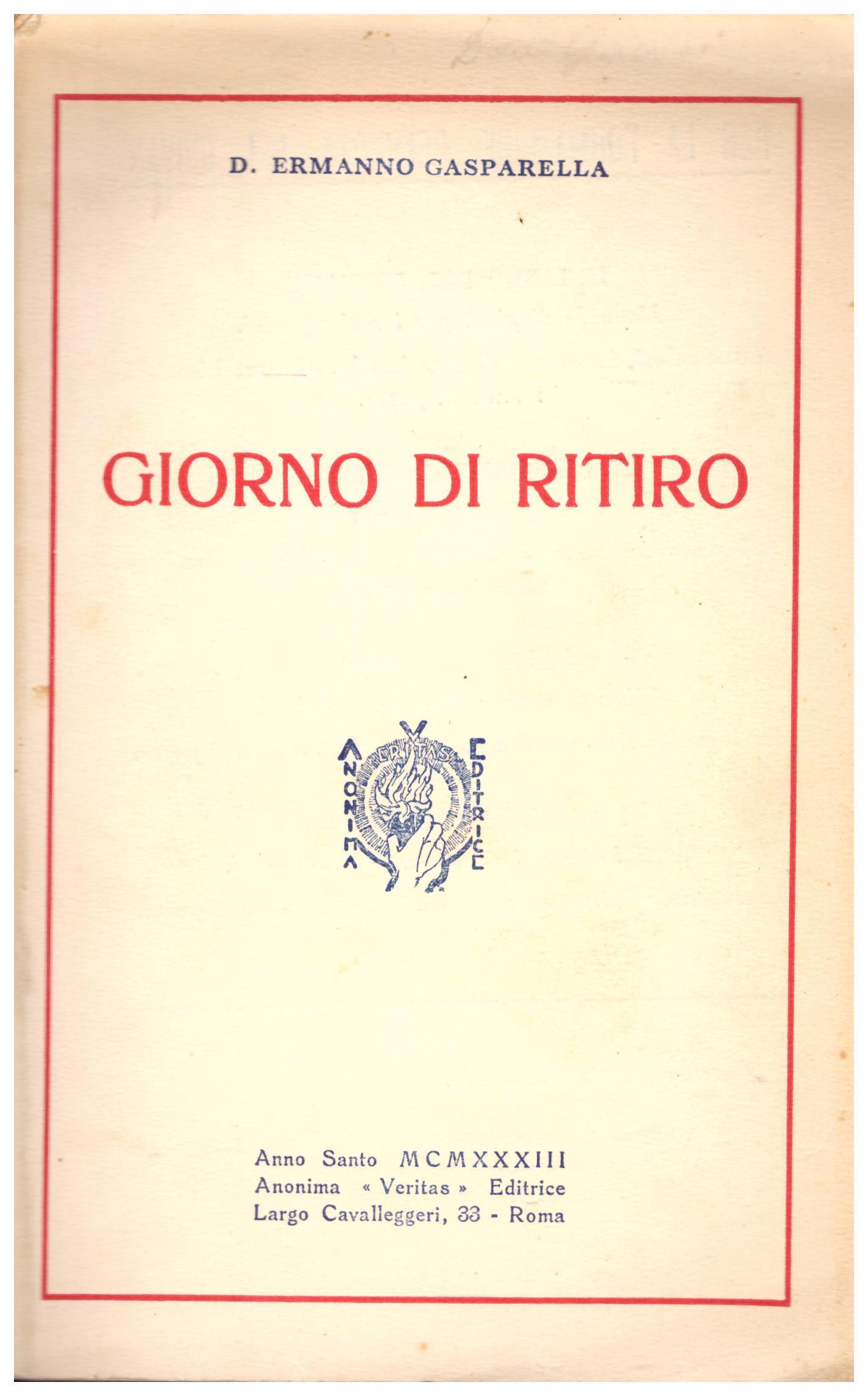 Titolo: Giorno di ritiro     Autore: D. Ermanno Gasparella    Editore: Anonima veritas editrice Roma, anno santo MCMXXXIII