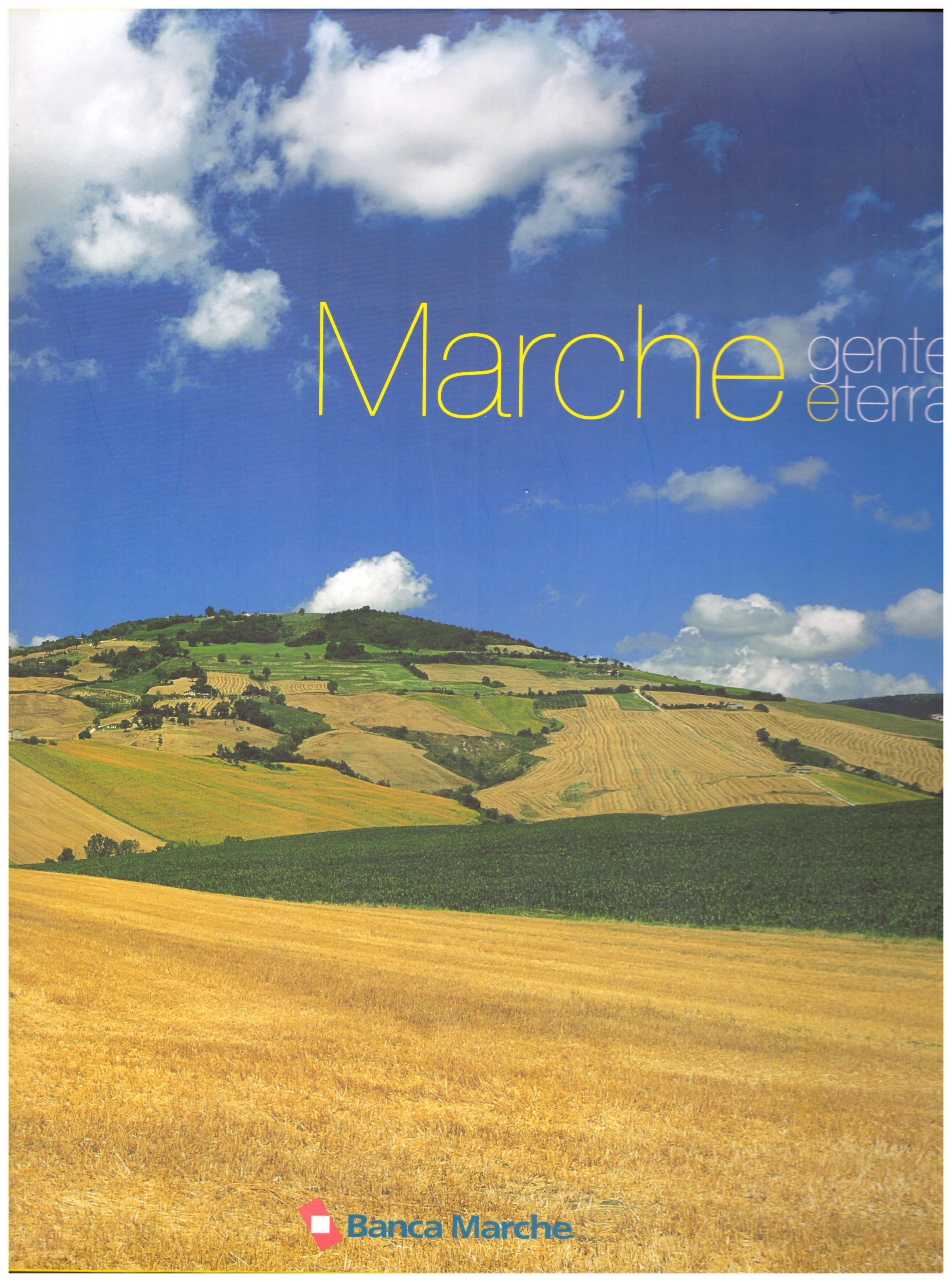 Titolo: Marche gente e terra     Autore: AA.VV.     Editore: Electaweb.com