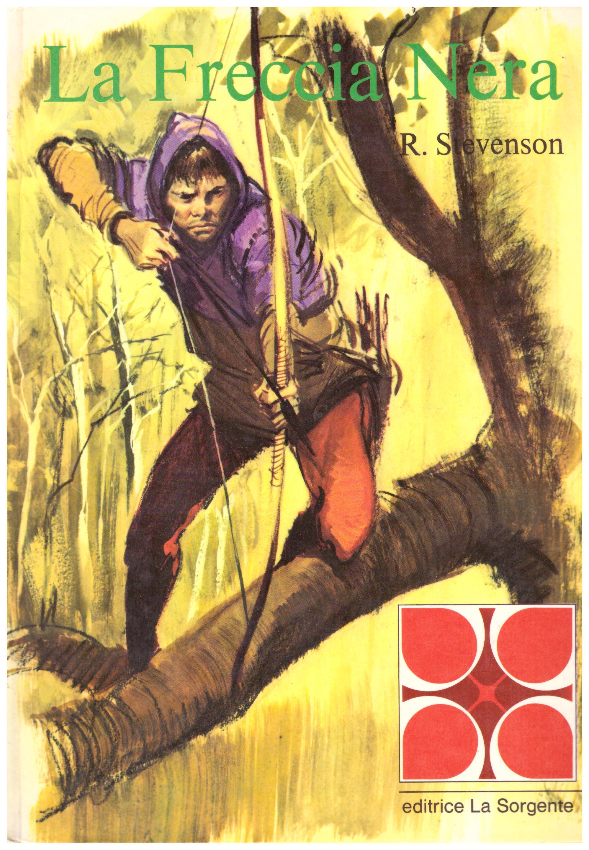 Titolo: La freccia nera Autore: R. Stevenson  Editore: La Sorgente, 1972
