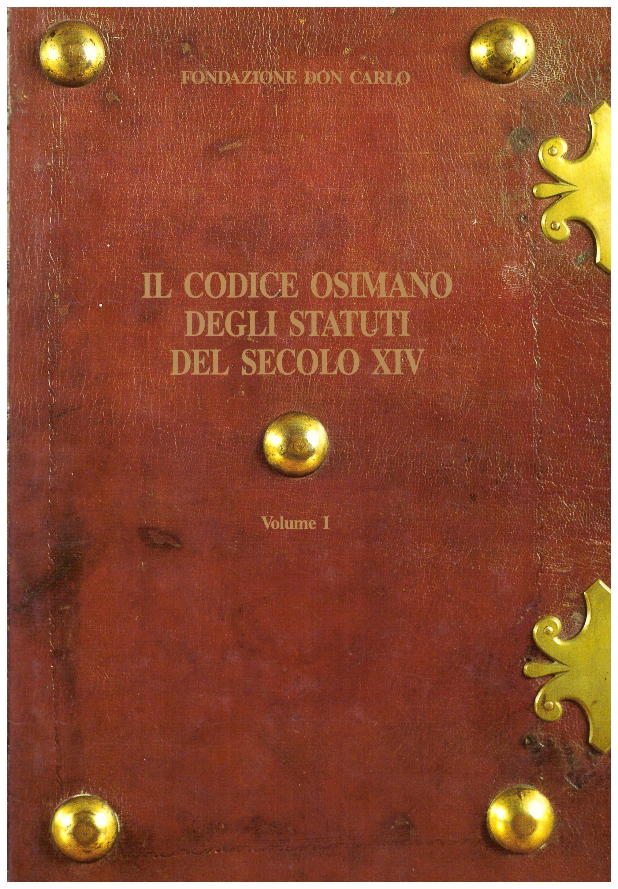 Titolo: Il codice osimano degli statuti del secolo XIV in 2 volumi   Autore: AA.VV.  Editore: fondazione, don carlo, osimo, 1991